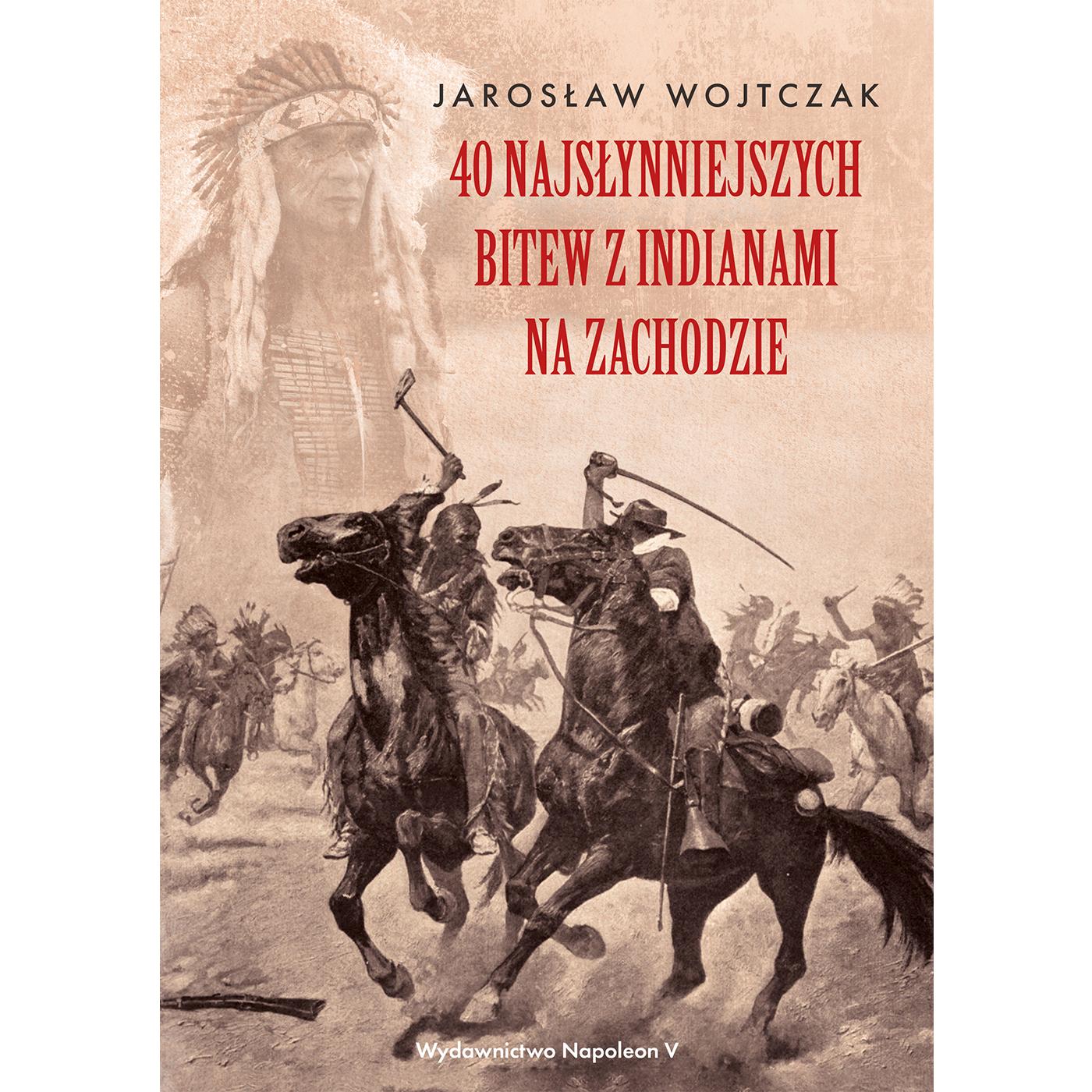 40 najsłynniejszych bitew z Indianami na Zachodzie