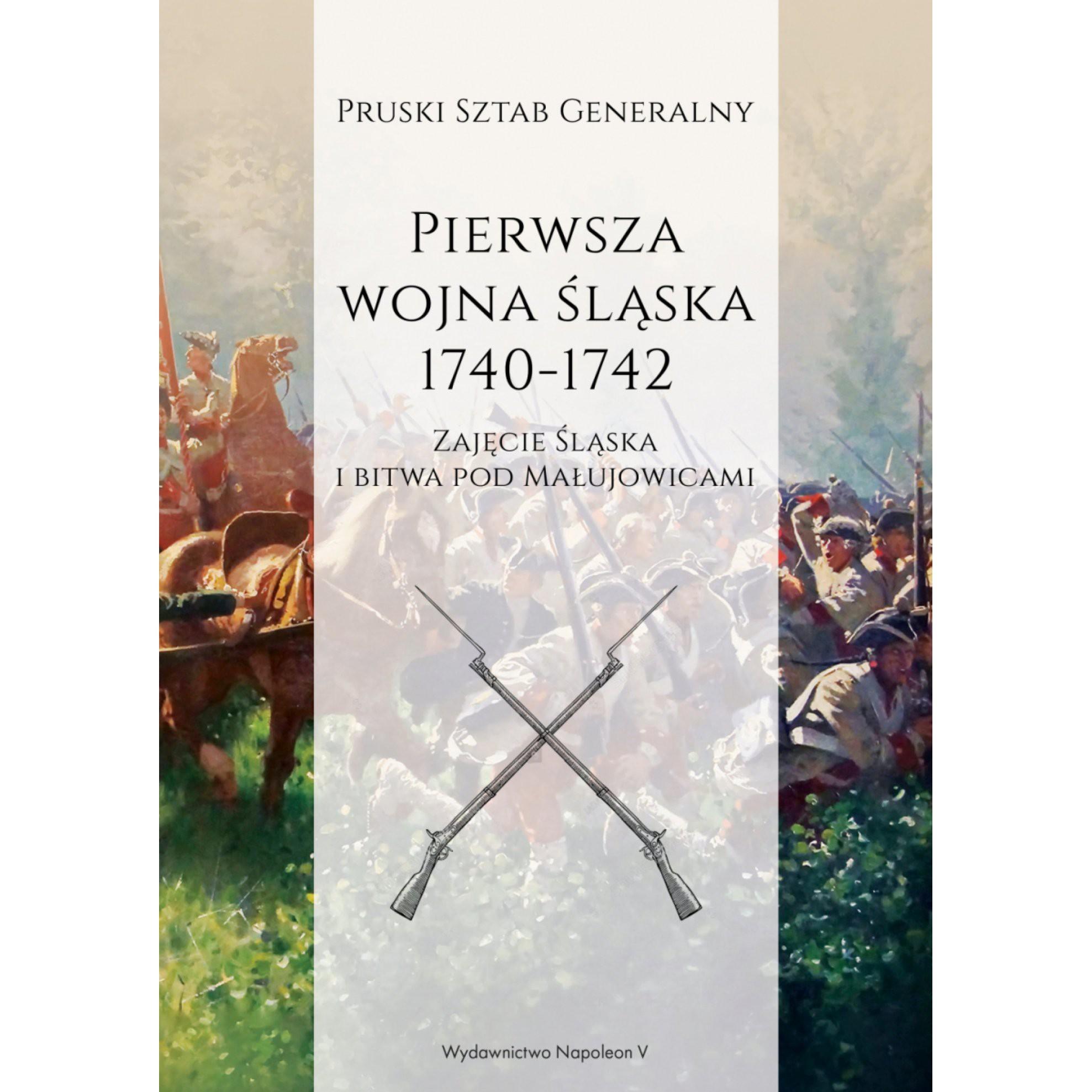 Pierwsza wojna śląska 1740-1742. Część I: Zajęcie Śląska i bitwa pod Małujowicami - Outlet