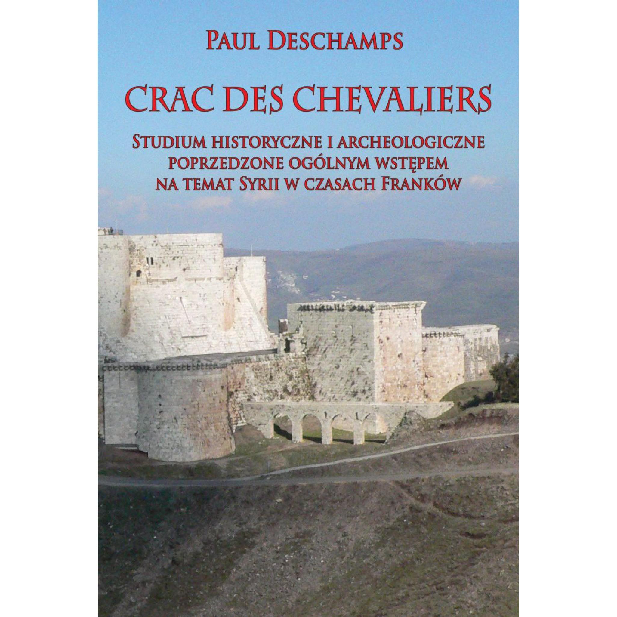 Crac des Chevaliers: Studium historyczne i archeologiczne poprzedzone ogólnym wstępem na temat Syrii w czasach Franków - Outlet