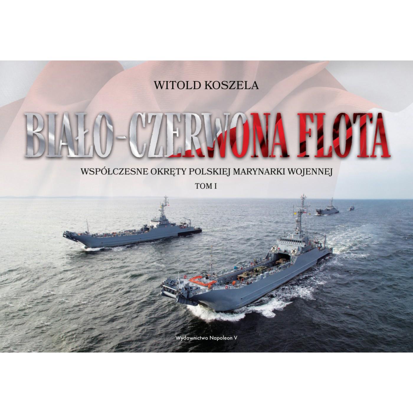 Biało-czerwona flota. Współczesne okręty Polskiej Marynarki Wojennej. Tom I - Outlet
