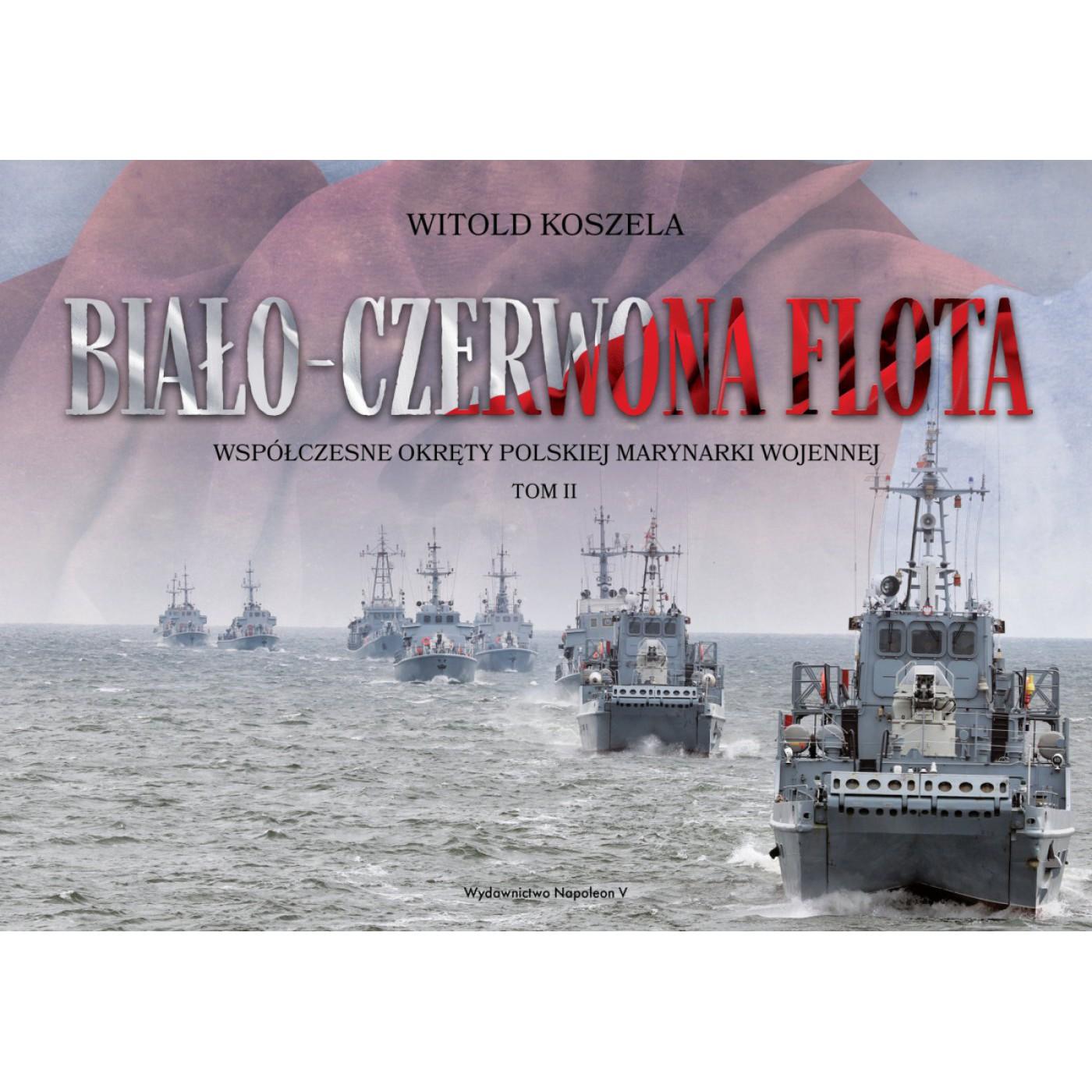 Biało-czerwona flota. Współczesne okręty Polskiej Marynarki Wojennej. Tom II - Outlet