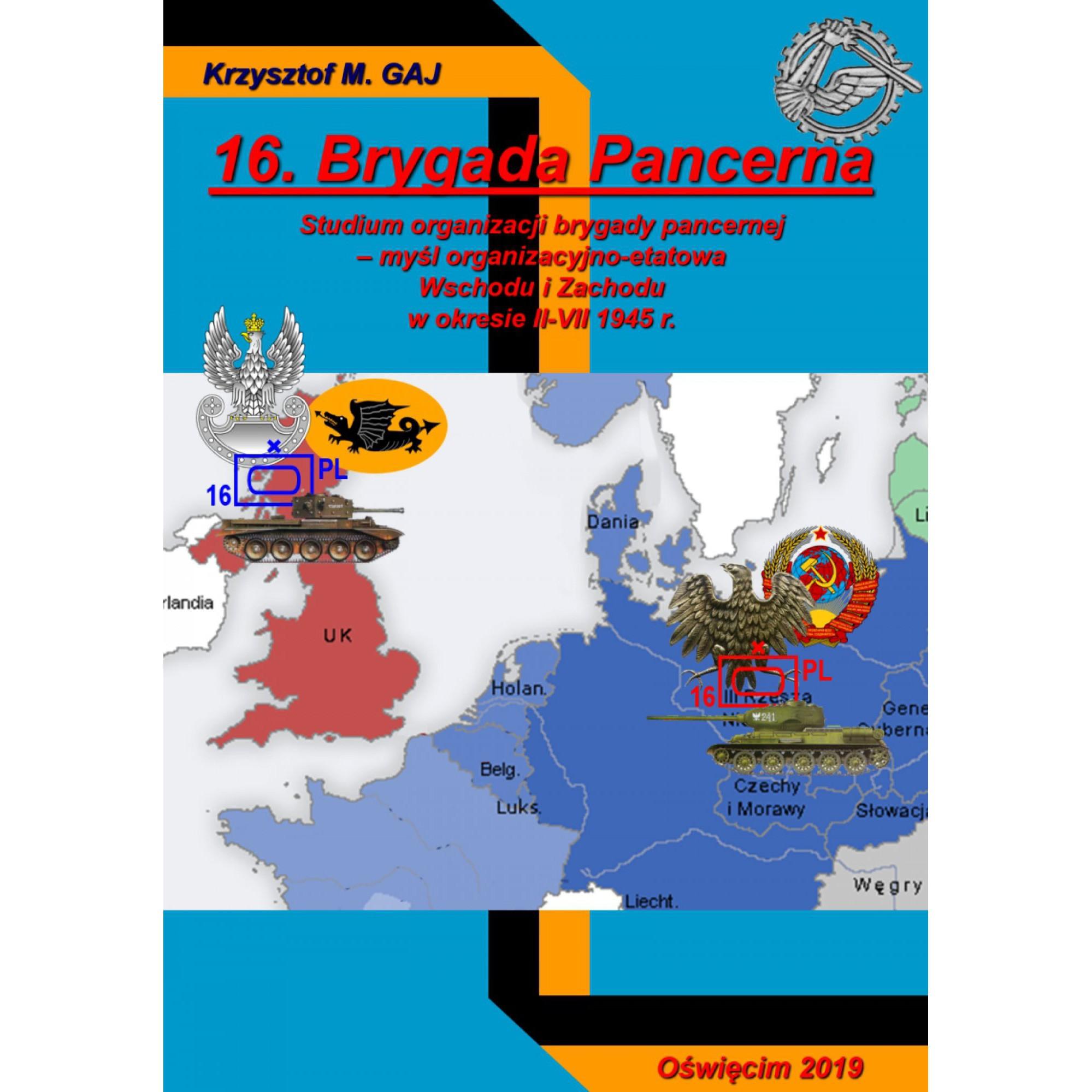 16. Brygada Pancerna (studium organizacji brygady pancernej – myśl organizacyjno-etatowa Wschodu i Zachodu w okresie II-VII 1945 r.)