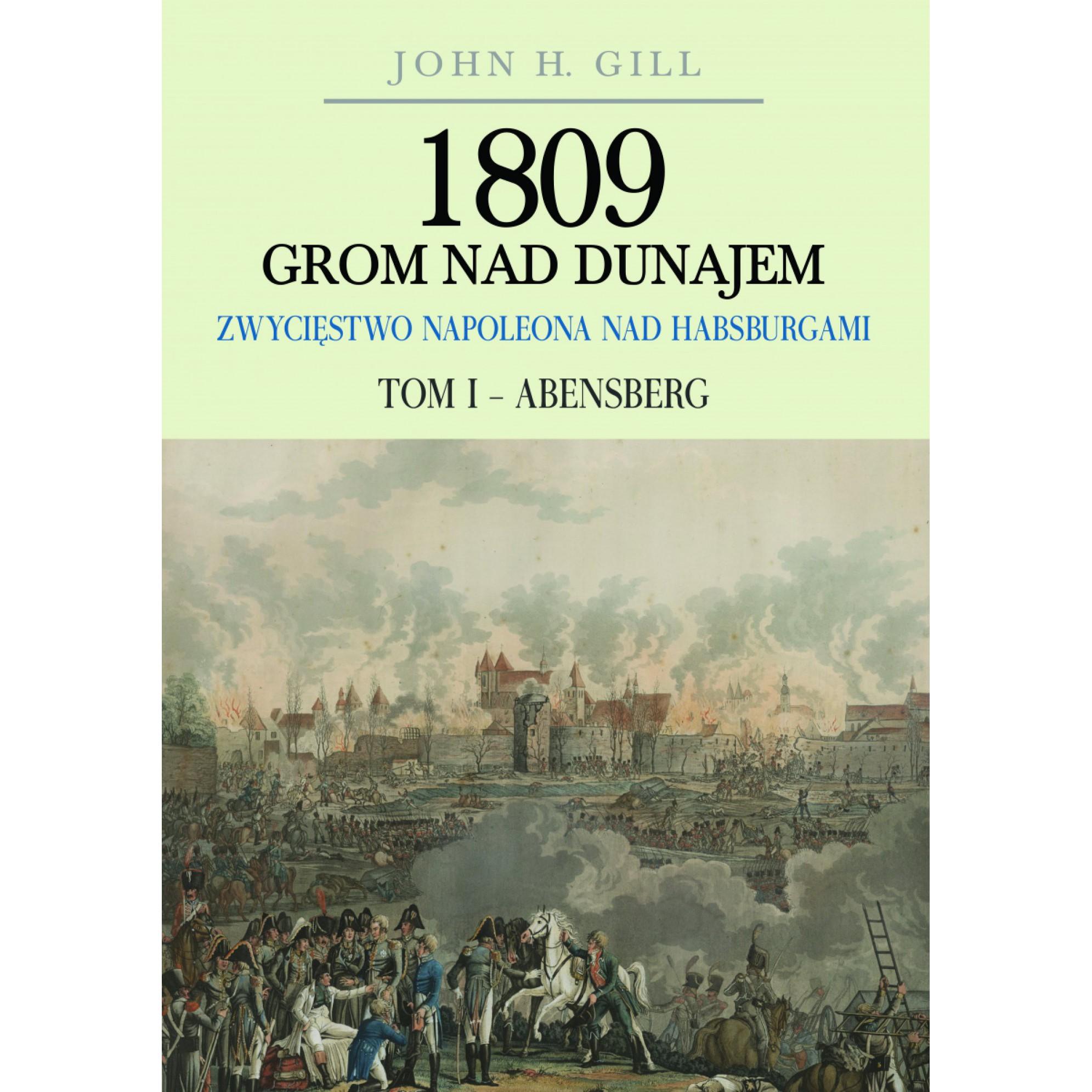 1809 Grom nad Dunajem. Zwycięstwa Napoleona nad Habsburgami. Tom I Abensberg