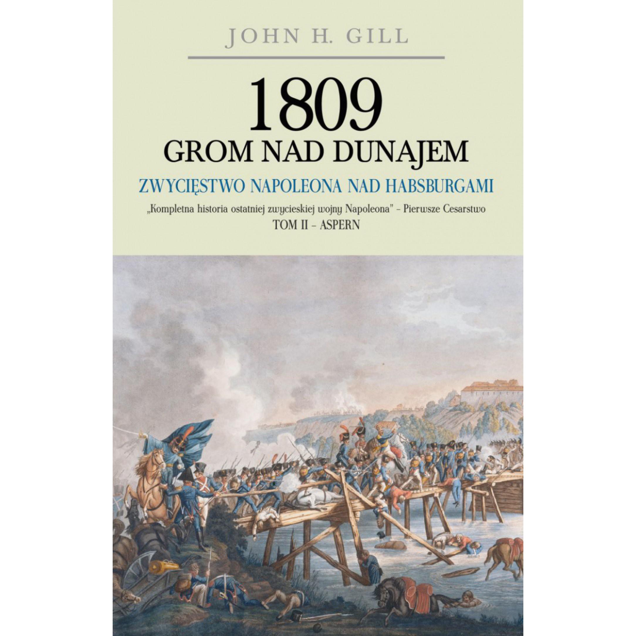 1809 Grom nad Dunajem. Zwycięstwo Napoleona nad Habsburgami. Tom II