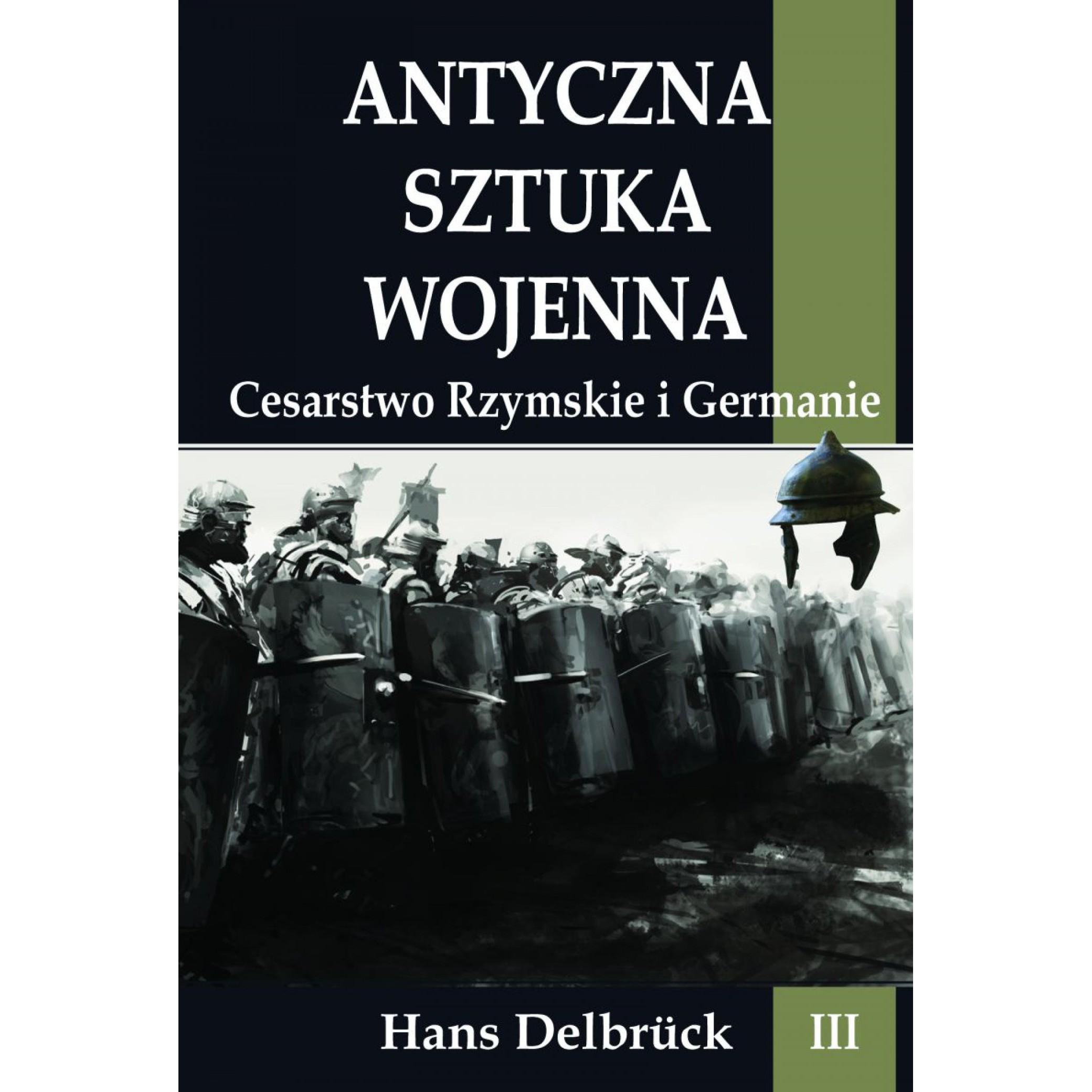 Antyczna sztuka wojenna tom III Cesarstwo Rzymskie i Germanie