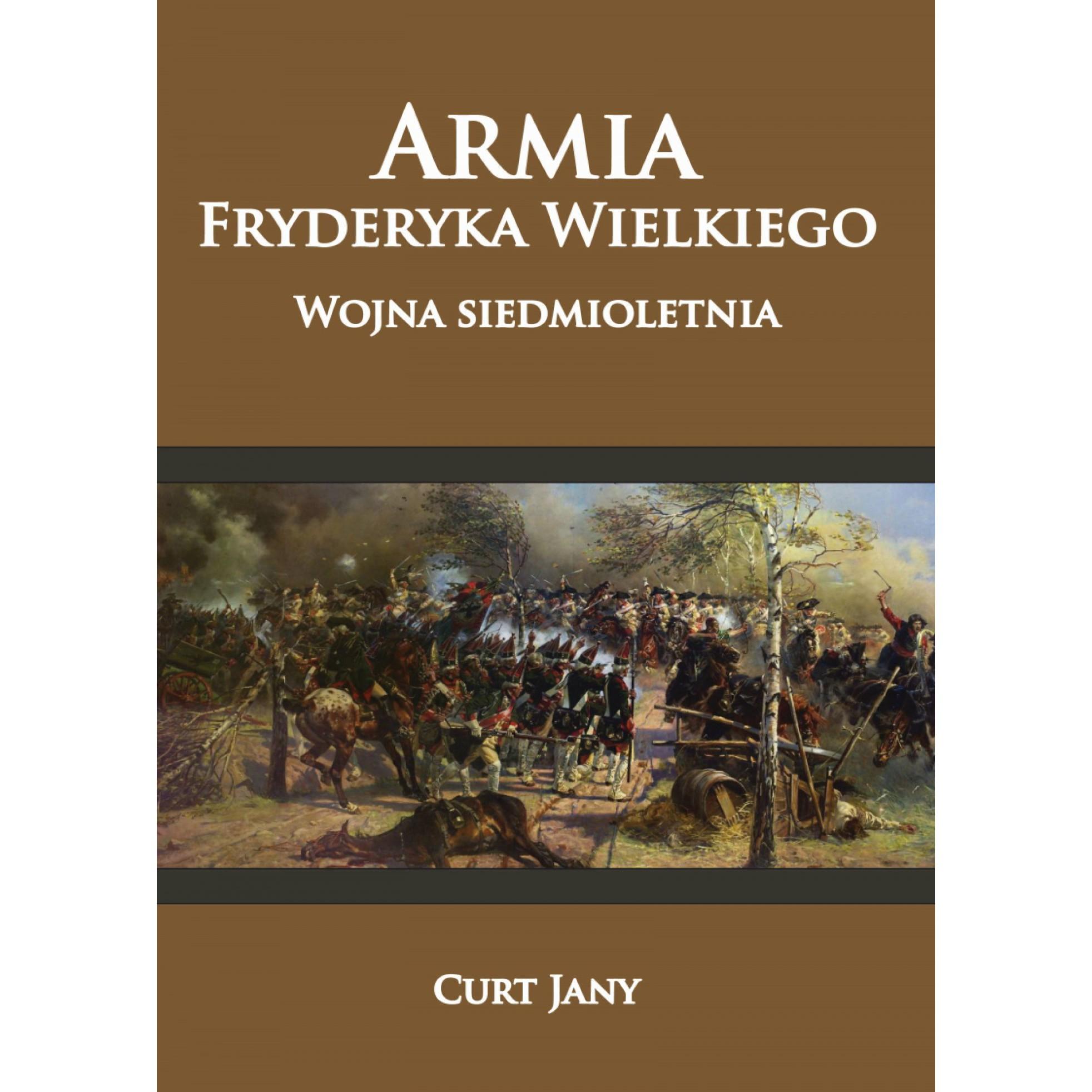 Armia Fryderyka Wielkiego. Wojna siedmioletnia Tom II