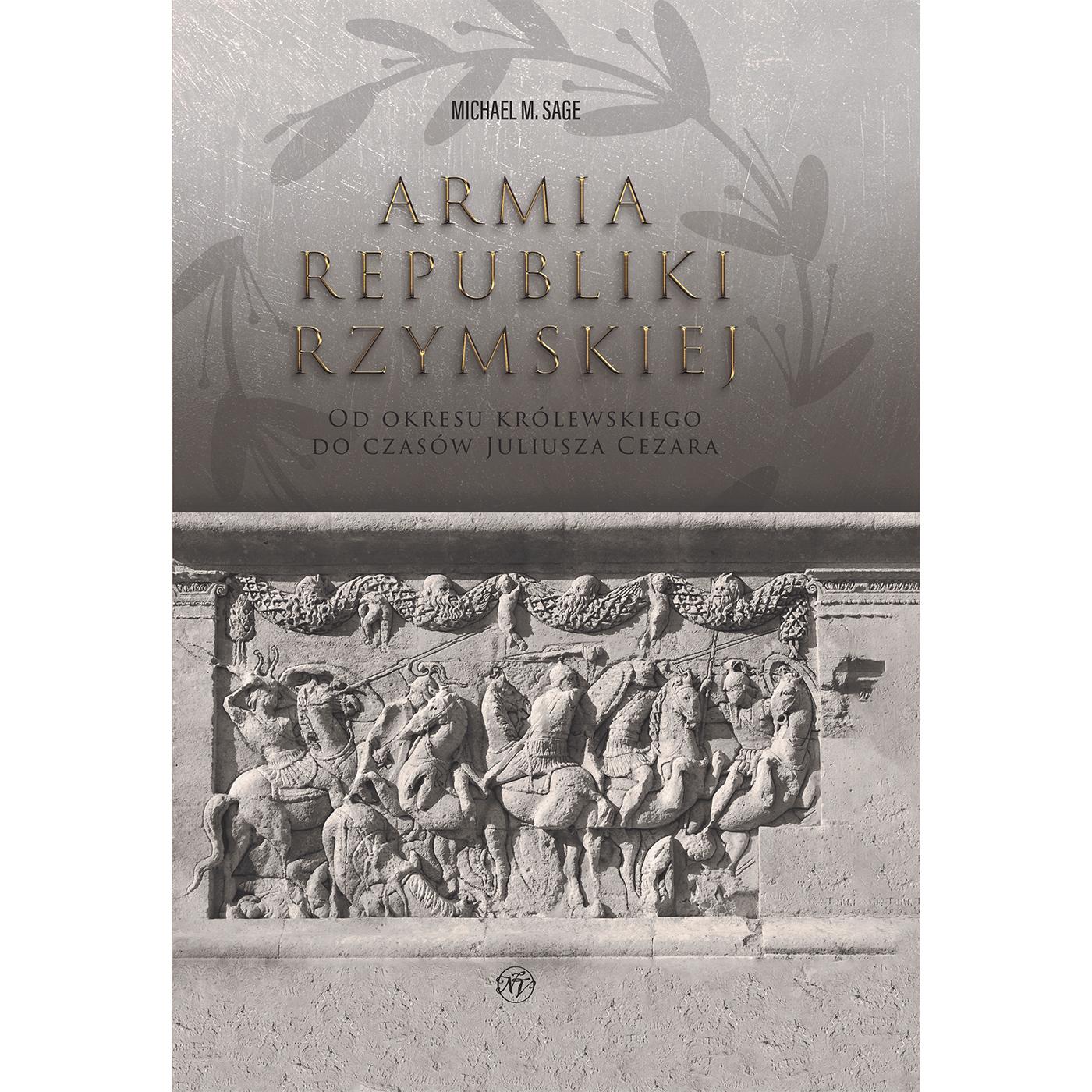 Armia republiki rzymskiej. Od okresu królewskiego do czasów Juliusza Cezara