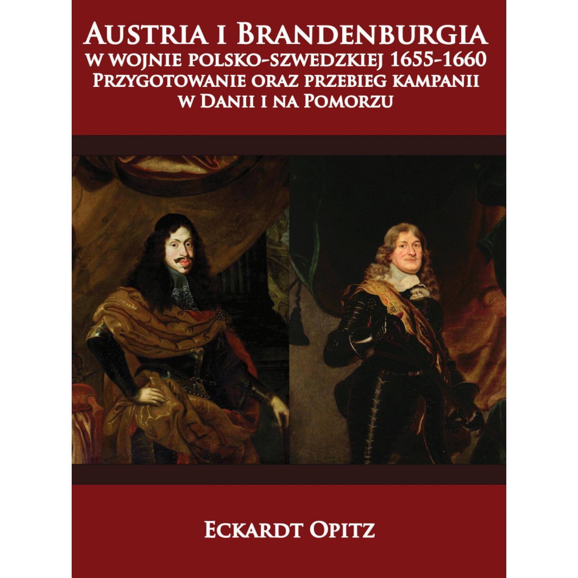 Austria i Brandenburgia w wojnie polsko-szwedzkiej 1655-1660. Przygotowanie oraz przebieg kampanii w Danii i na Pomorzu
