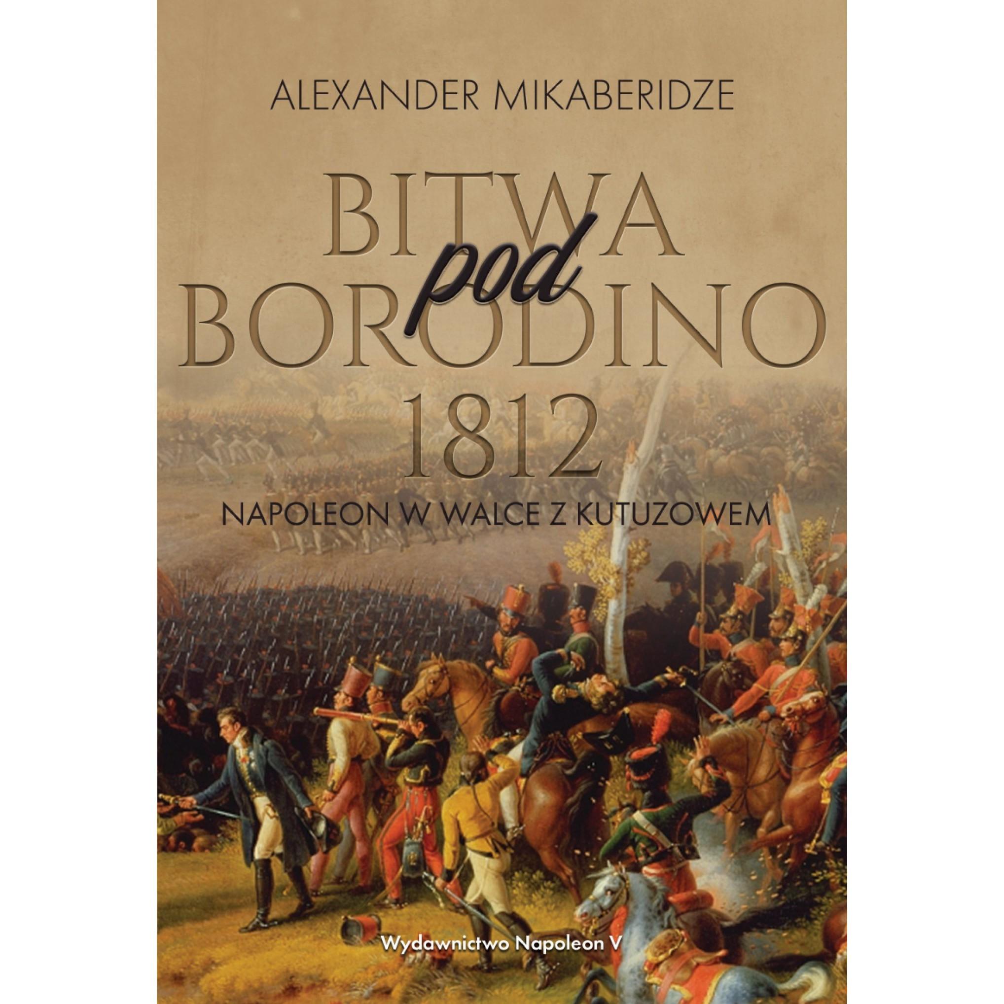 Bitwa pod Borodino 1812. Napoleon w walce z Kutuzowem