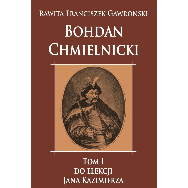 Bohdan Chmielnicki do elekcji Jana Kazimierza tom I