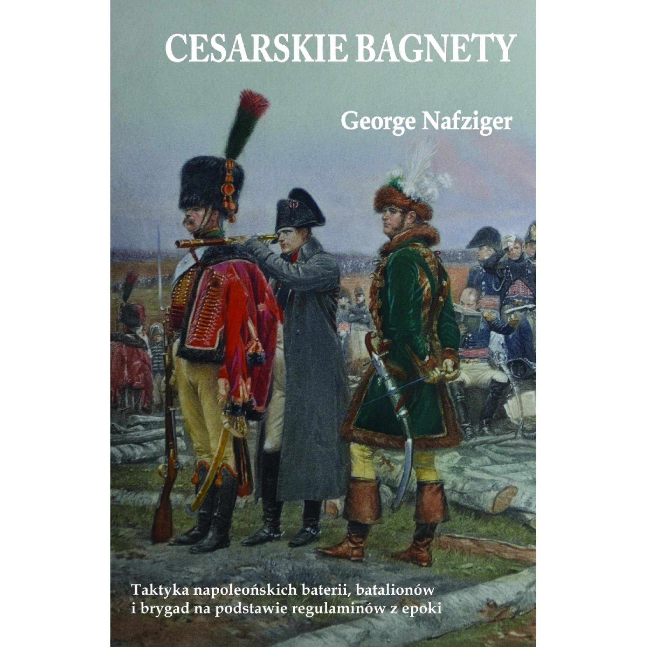 Cesarskie bagnety Taktyka napoleońskich baterii, batalionów i brygad