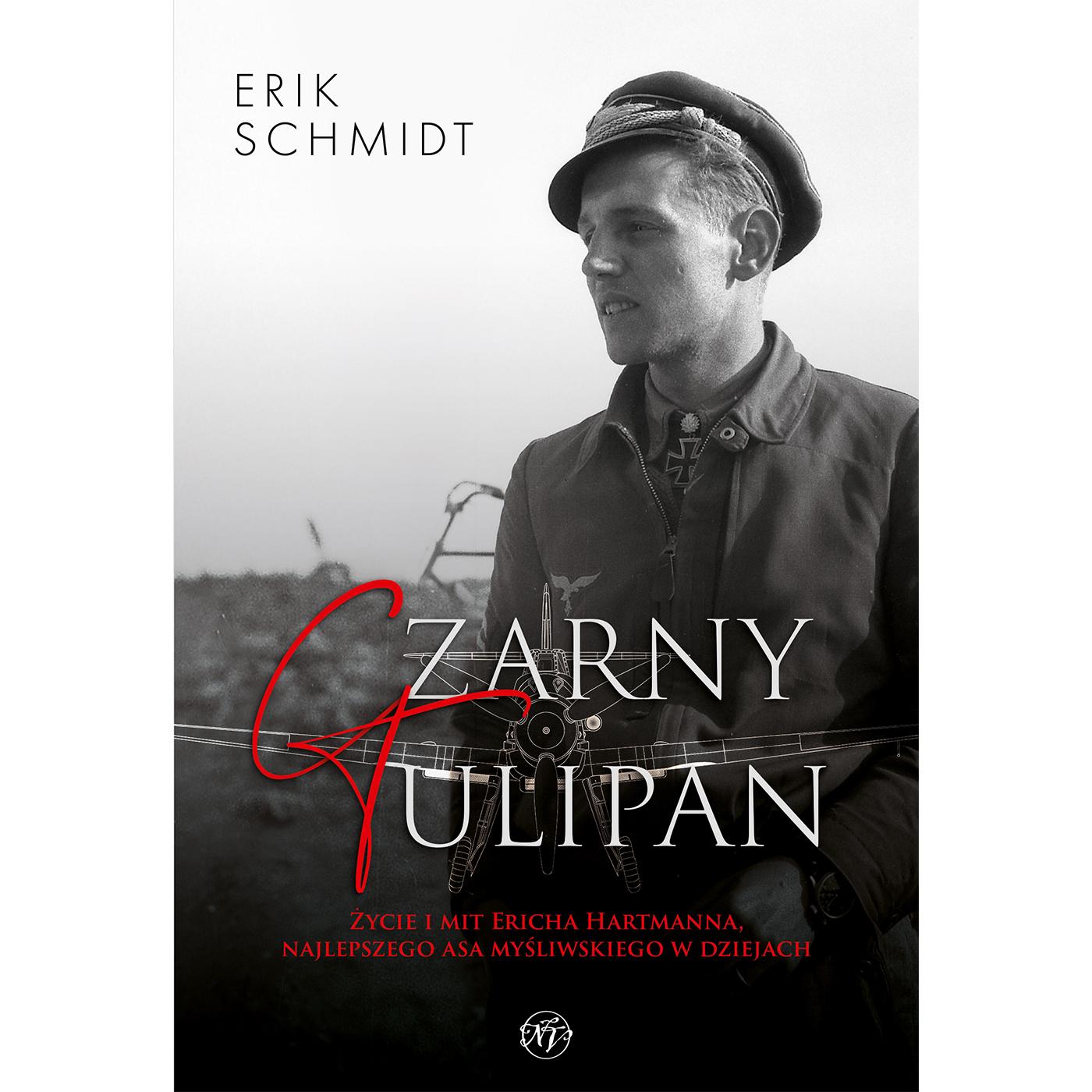 Czarny Tulipan. Życie i mit Ericha Hartmanna, najlepszego asa myśliwskiego w dziejach