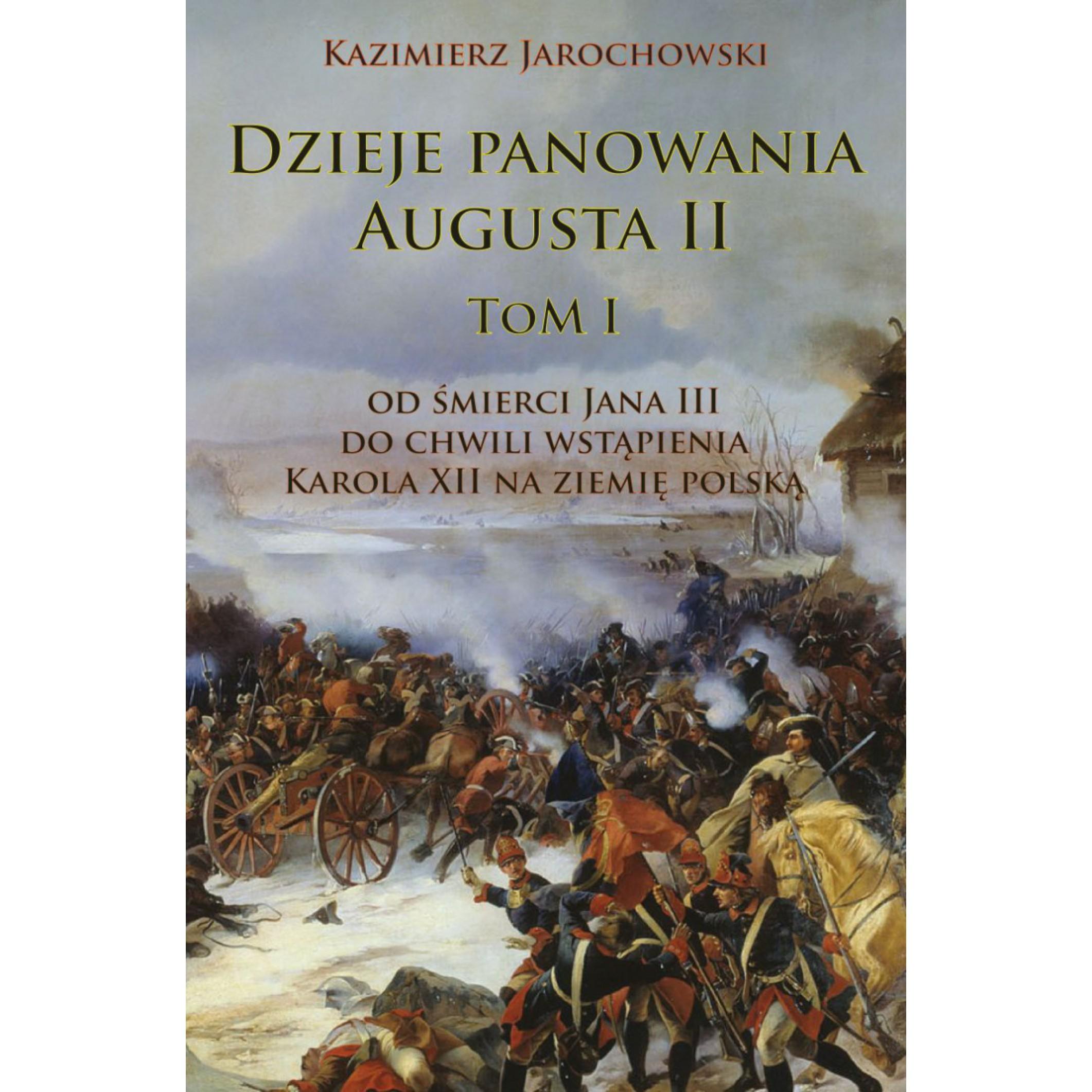 Dzieje panowania Augusta II tom I. Od śmierci Jana III do chwili wstąpienia Karola XII na ziemię polską