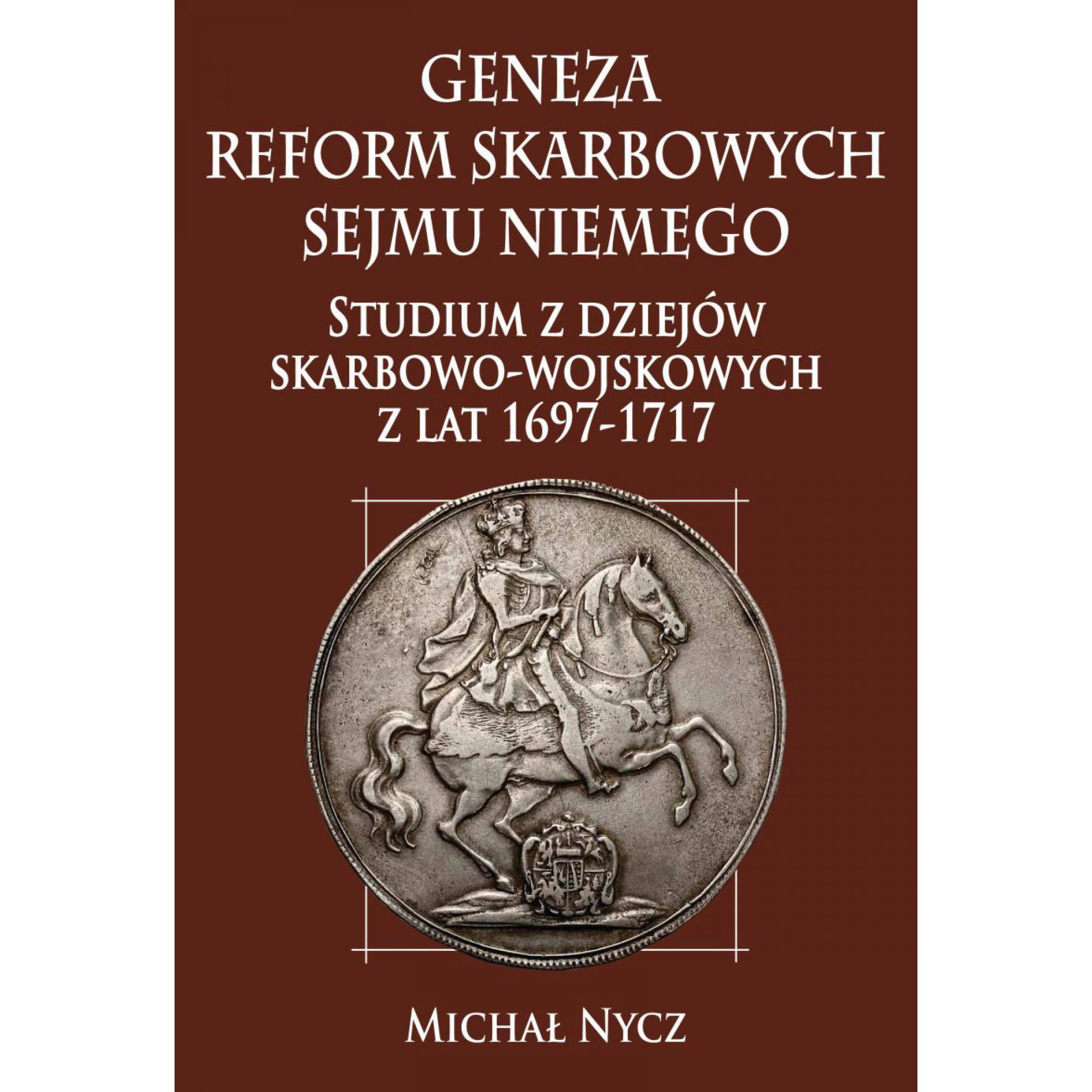 Geneza reform skarbowych Sejmu Niemego: studium z dziejów skarbowo-wojskowych z lat 1697-1717