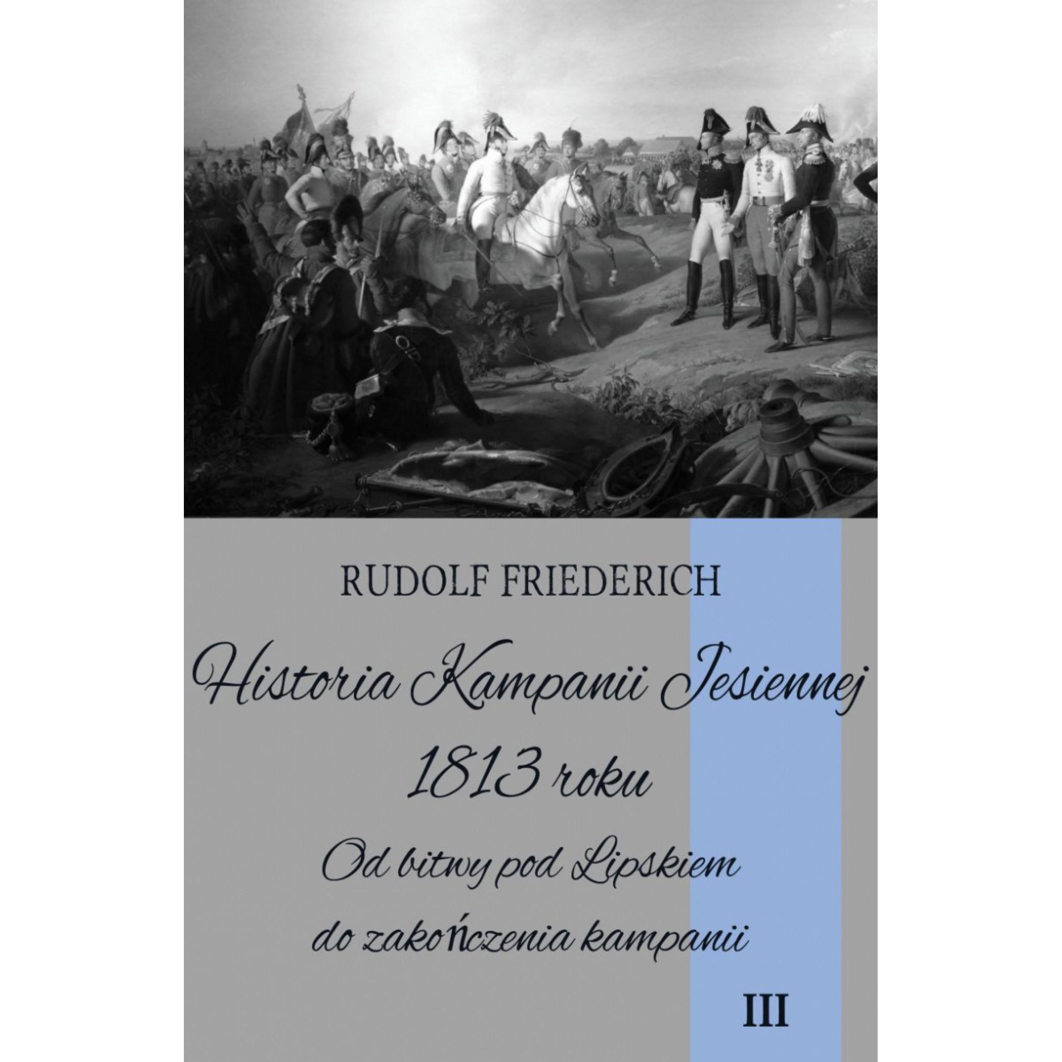 Historia kampanii jesiennej 1813 roku tom III