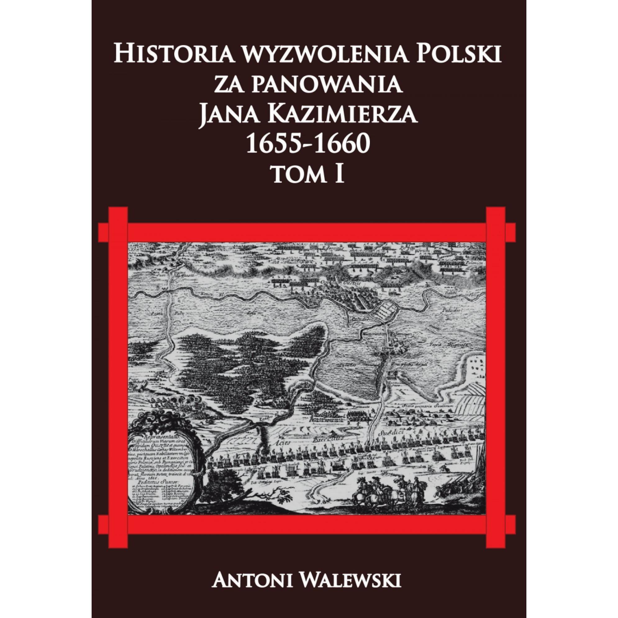 Historia wyzwolenia Polski za panowania Jana Kazimierza, 1655-1660 tom I