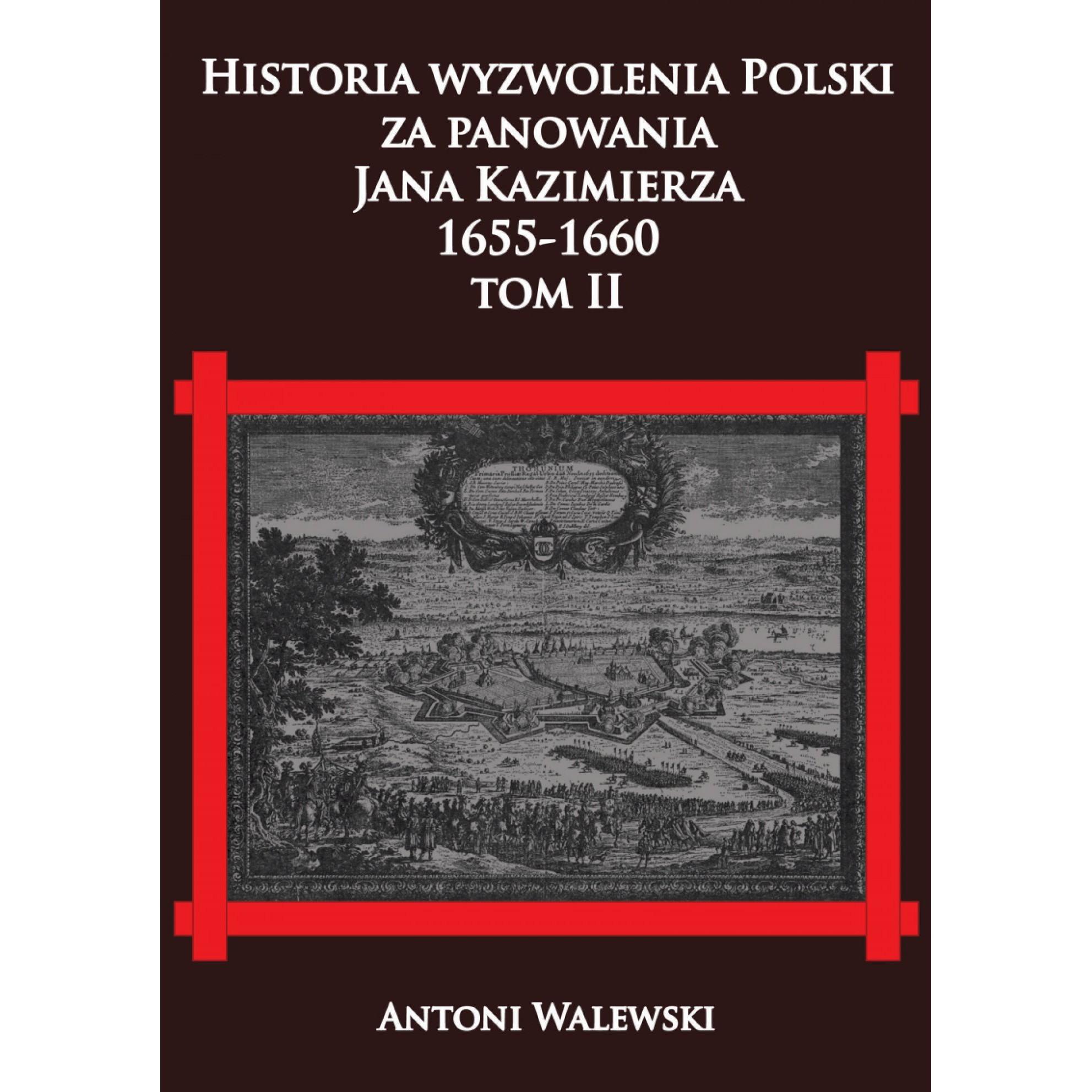 Historia wyzwolenia Polski za panowania Jana Kazimierza, 1655-1660 tom II