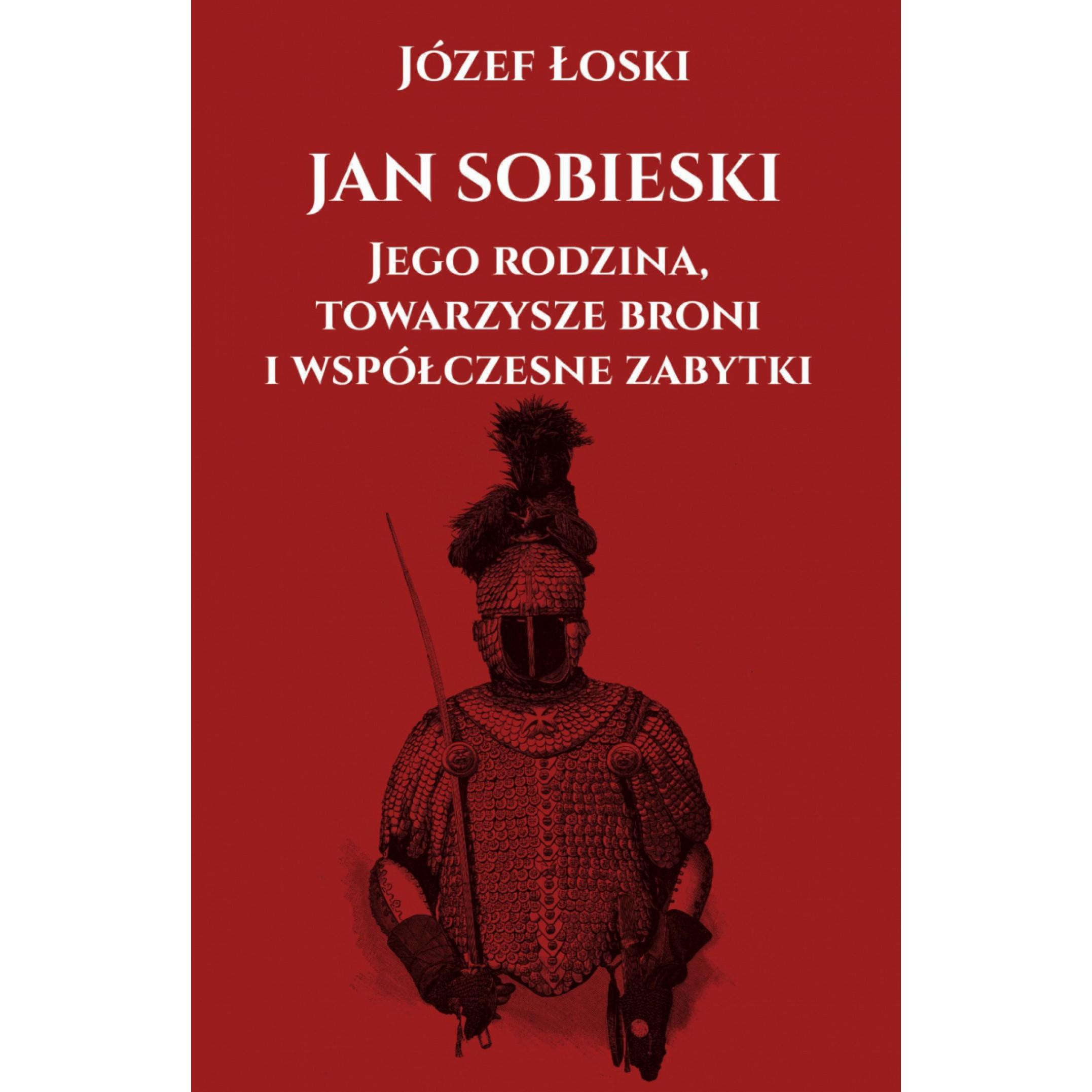 Jan Sobieski, jego rodzina, towarzysze broni i współczesne zabytki
