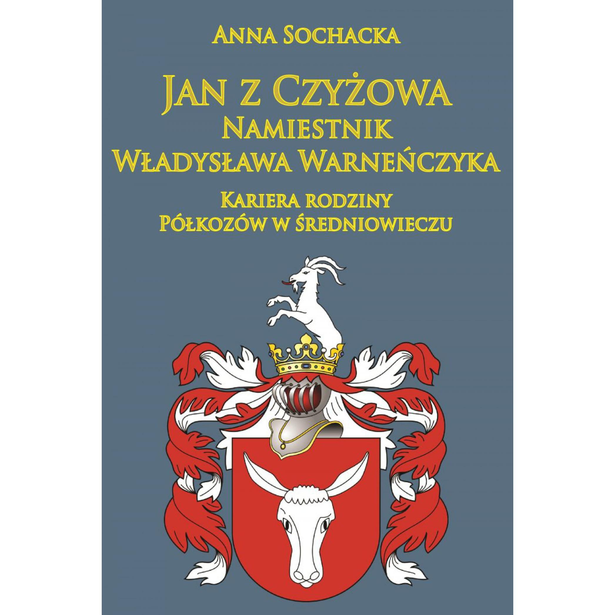 Jan z Czyżowa namiestnik Władysława Warneńczyka. Kariera rodziny Półkozów w średniowieczu