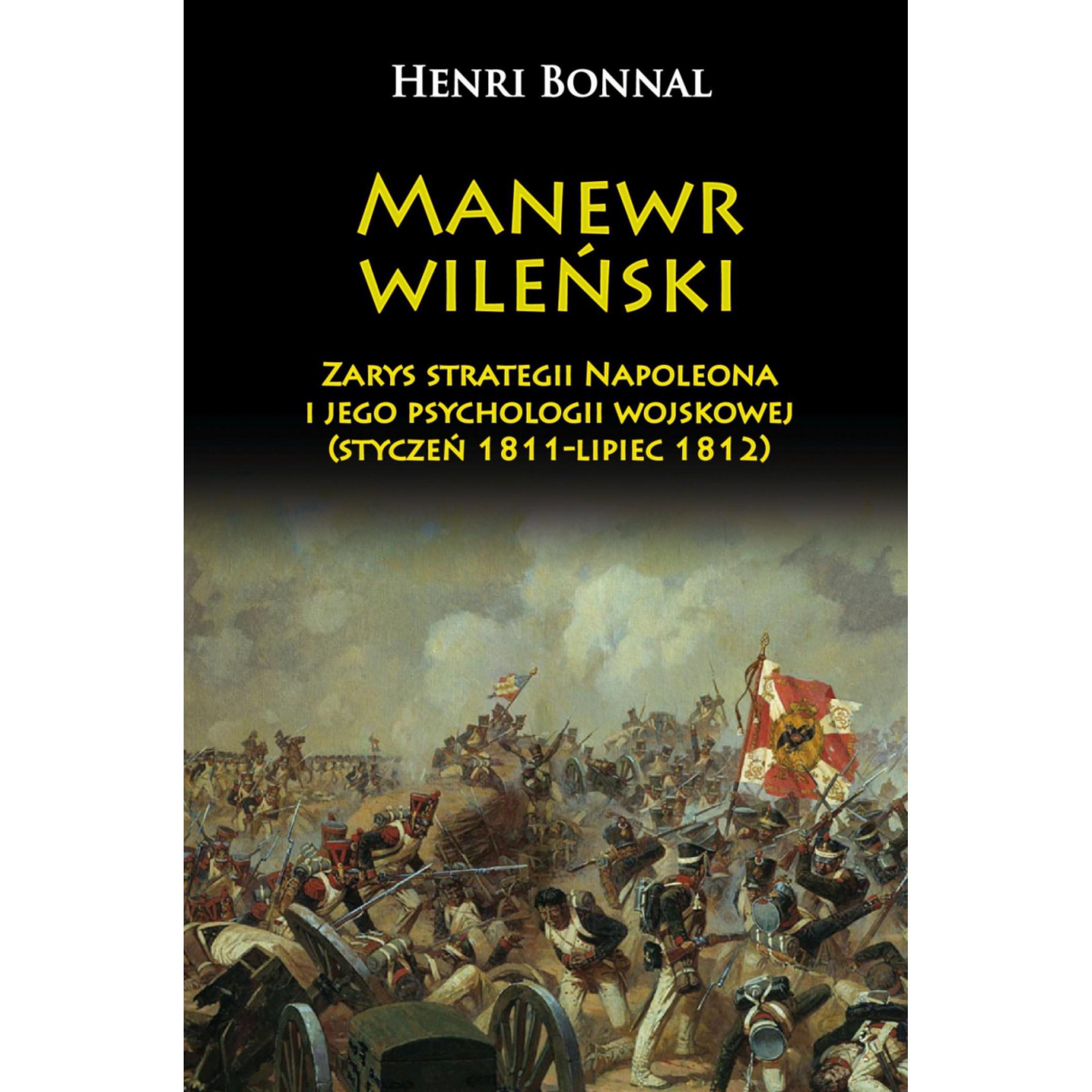 Manewr wileński. Zarys strategii Napoleona i jego psychologii wojskowej (styczeń 1811-lipiec 1812)