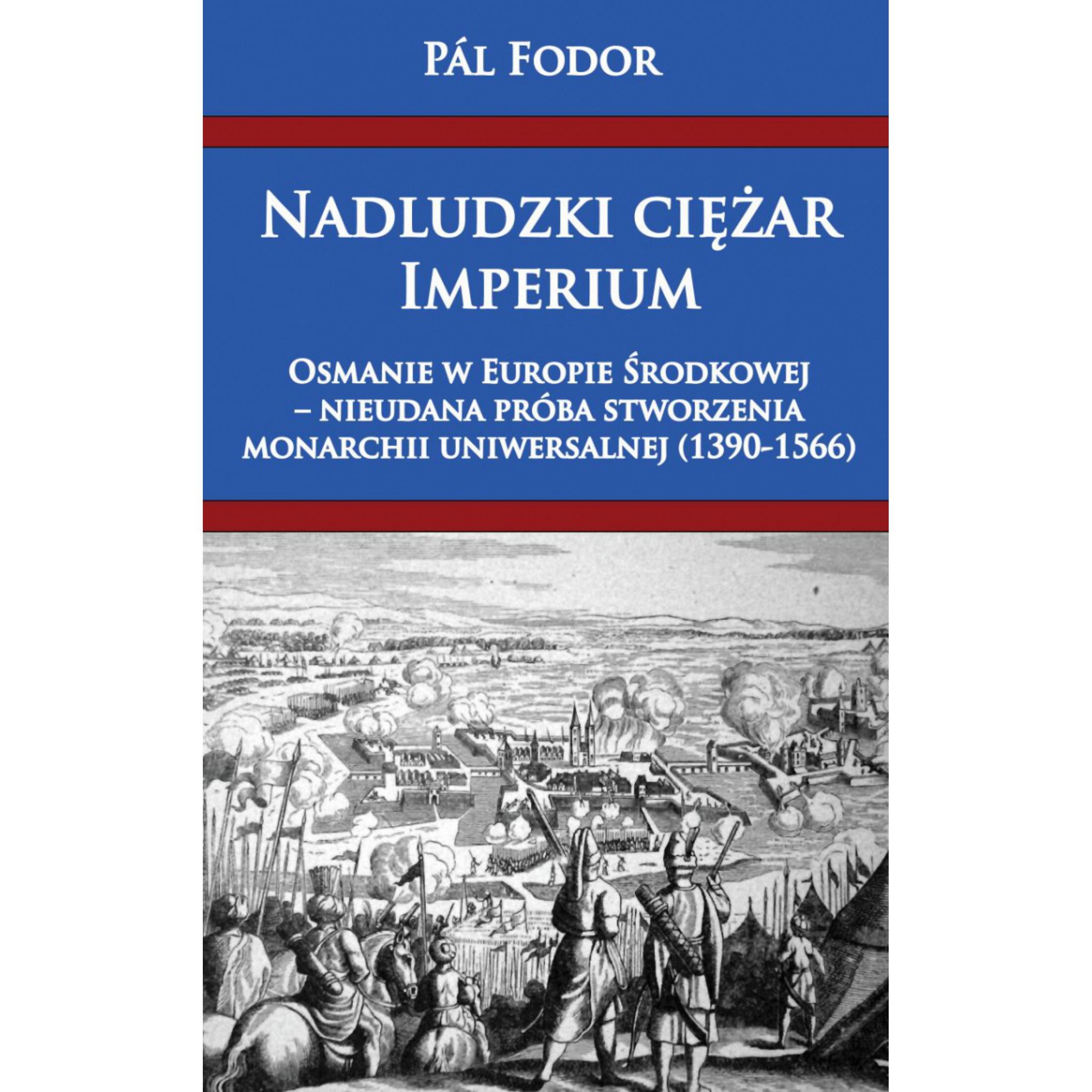 Nadludzki ciężar Imperium. Osmanie w Europie Środkowej – nieudana próba stworzenia monarchii uniwersalnej (1390-1566)