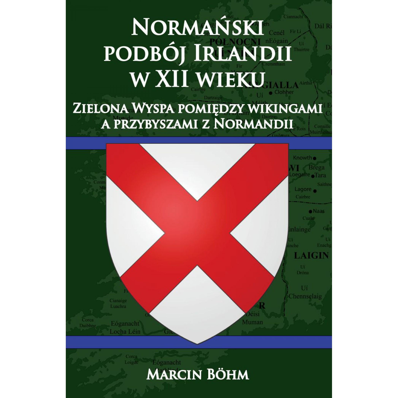 Normański podbój Irlandii w XII wieku. Zielona Wyspa pomiędzy wikingami a przybyszami z Normandii