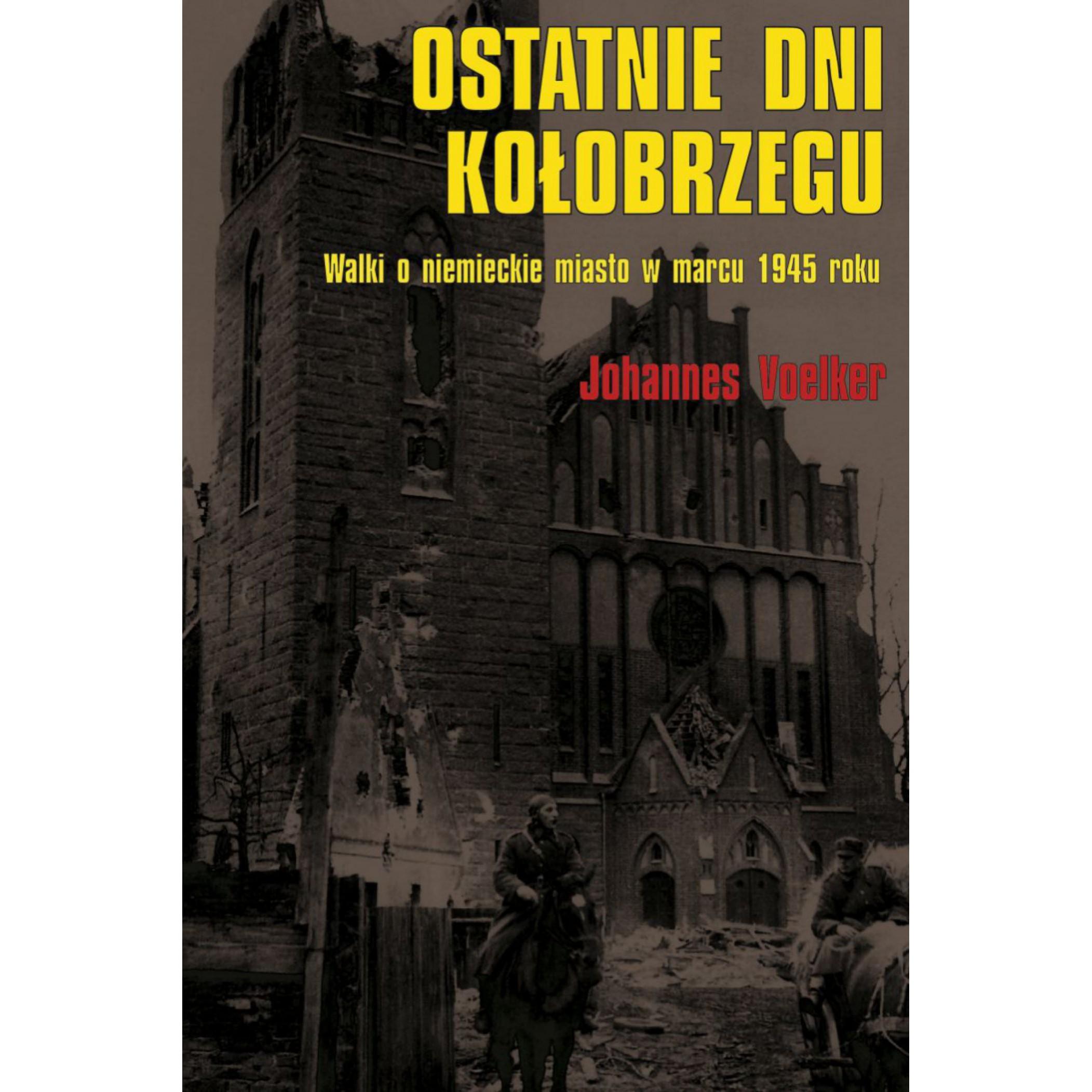 Ostatnie dni  Kołobrzegu. Walki o niemieckie miasto w marcu 1945 roku