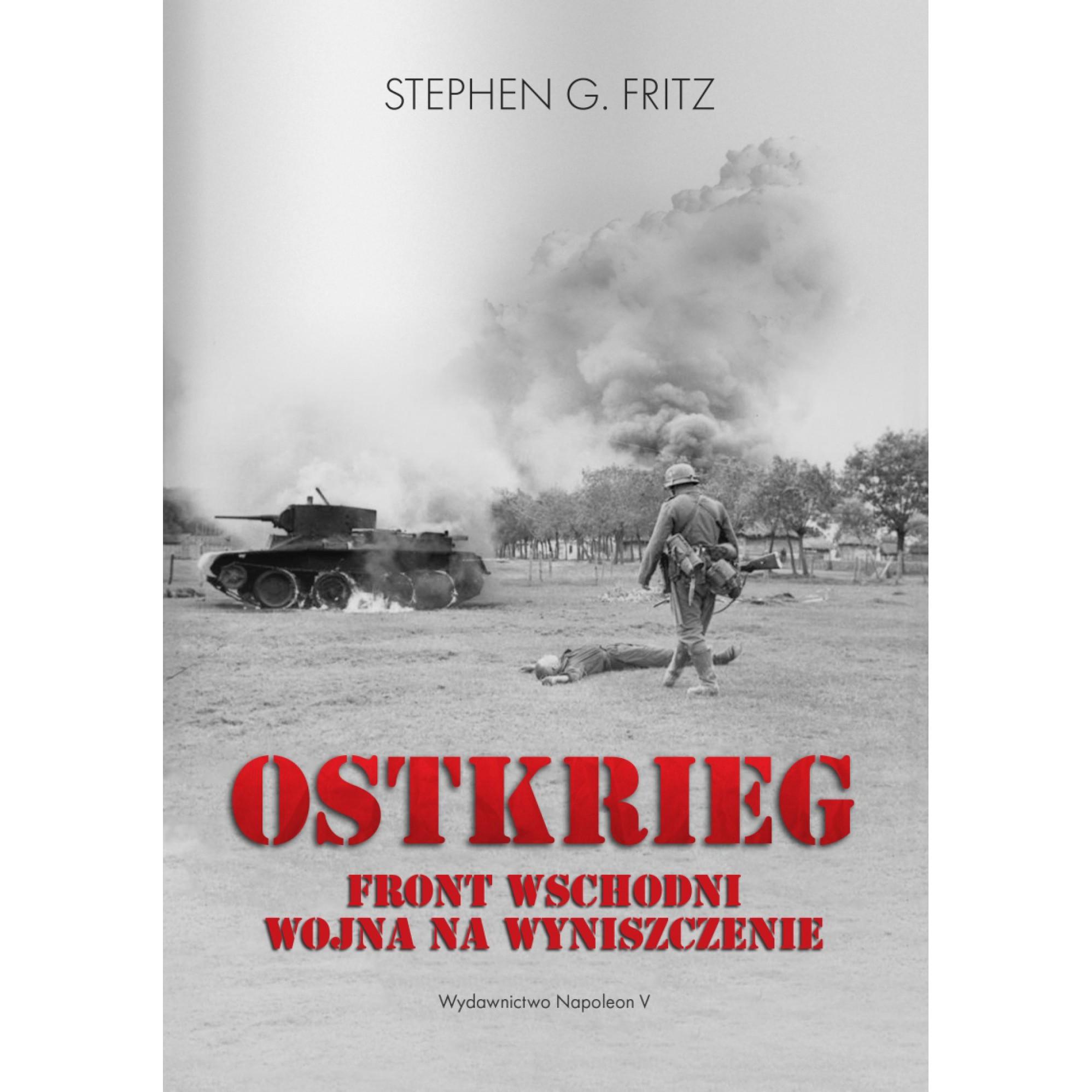 Ostkrieg. Front wschodni: wojna na wyniszczenie