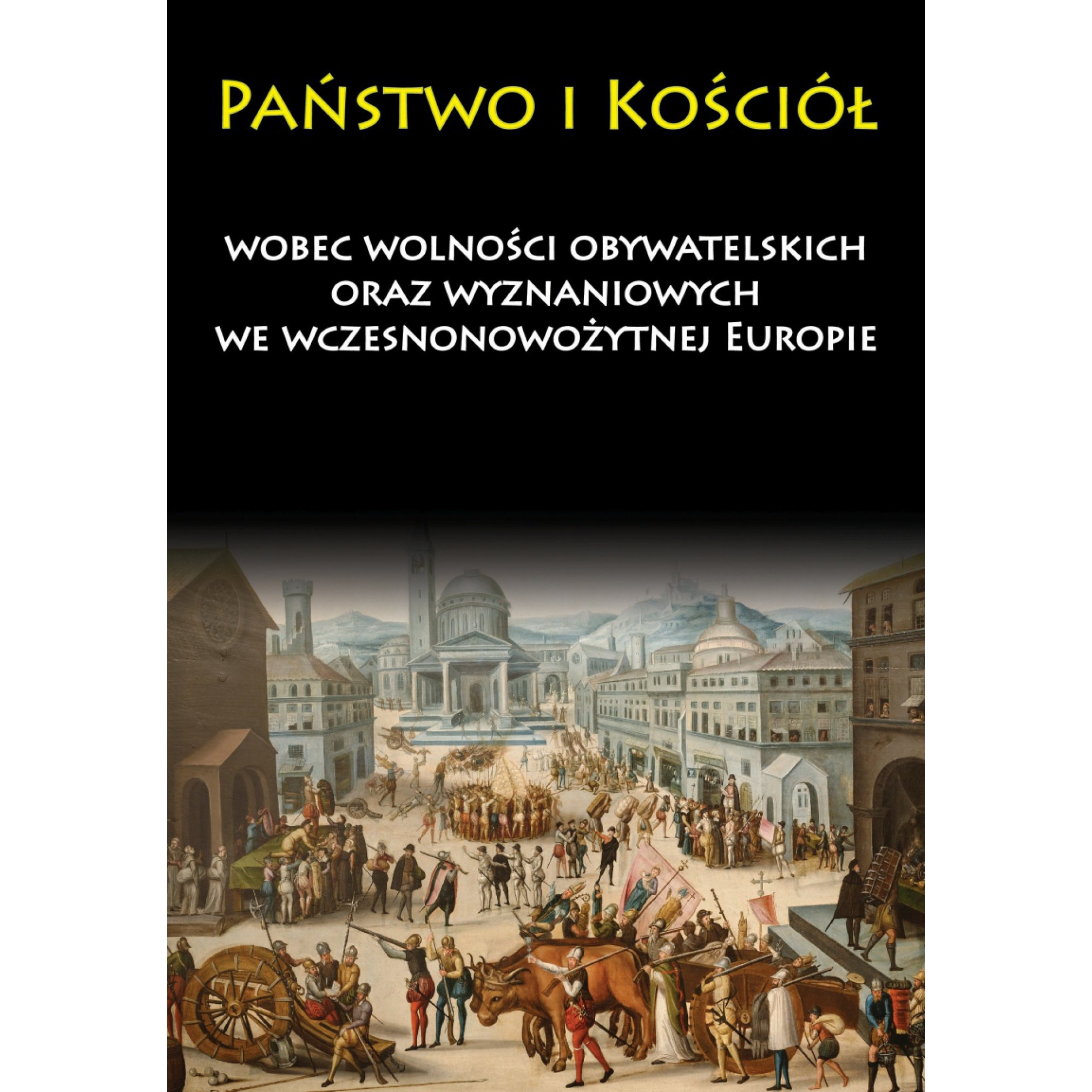 Państwo i Kościół wobec wolności obywatelskich oraz wyznaniowych we wczesnonowożytnej Europie