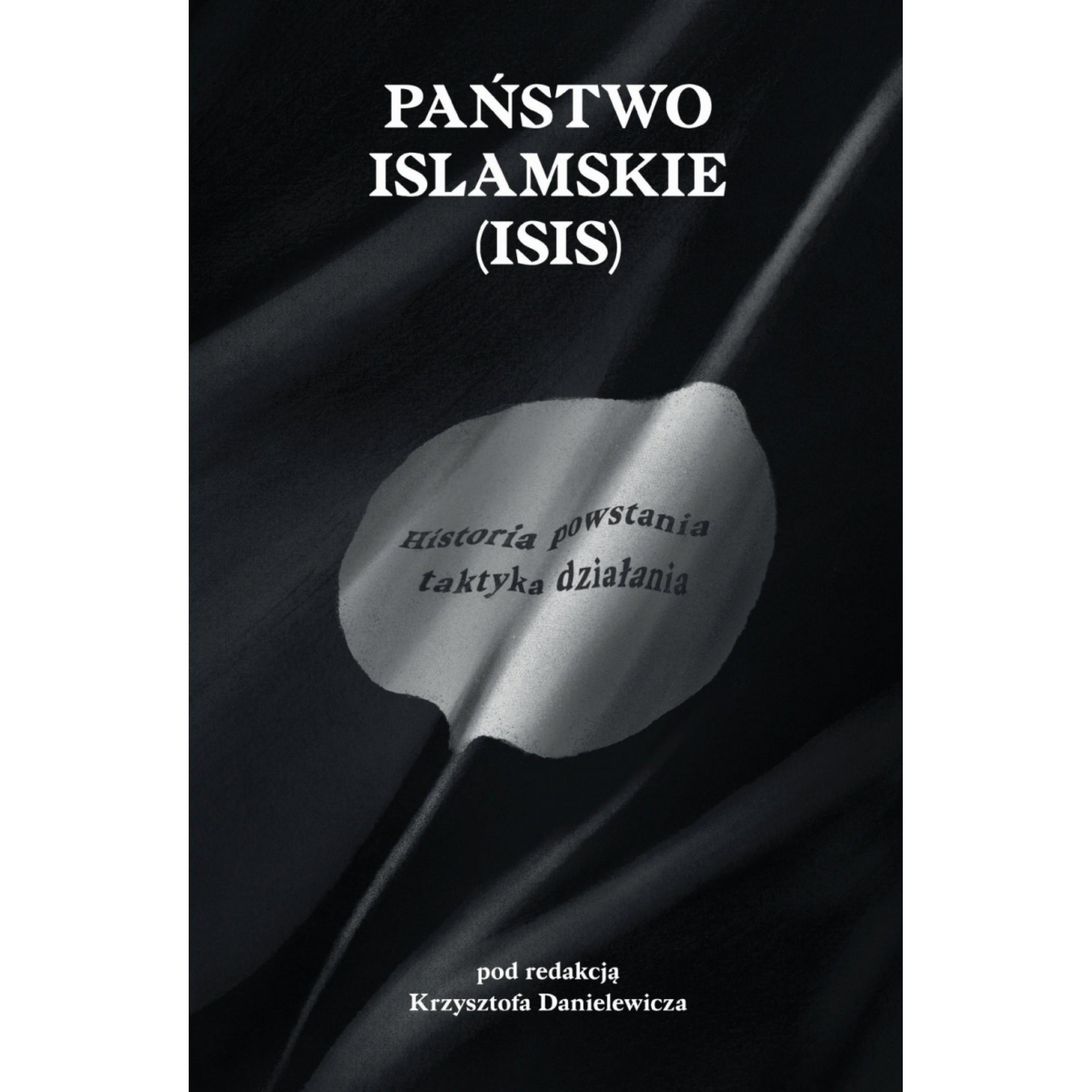 Państwo Islamskie (ISIS). Historia powstania i taktyka działania