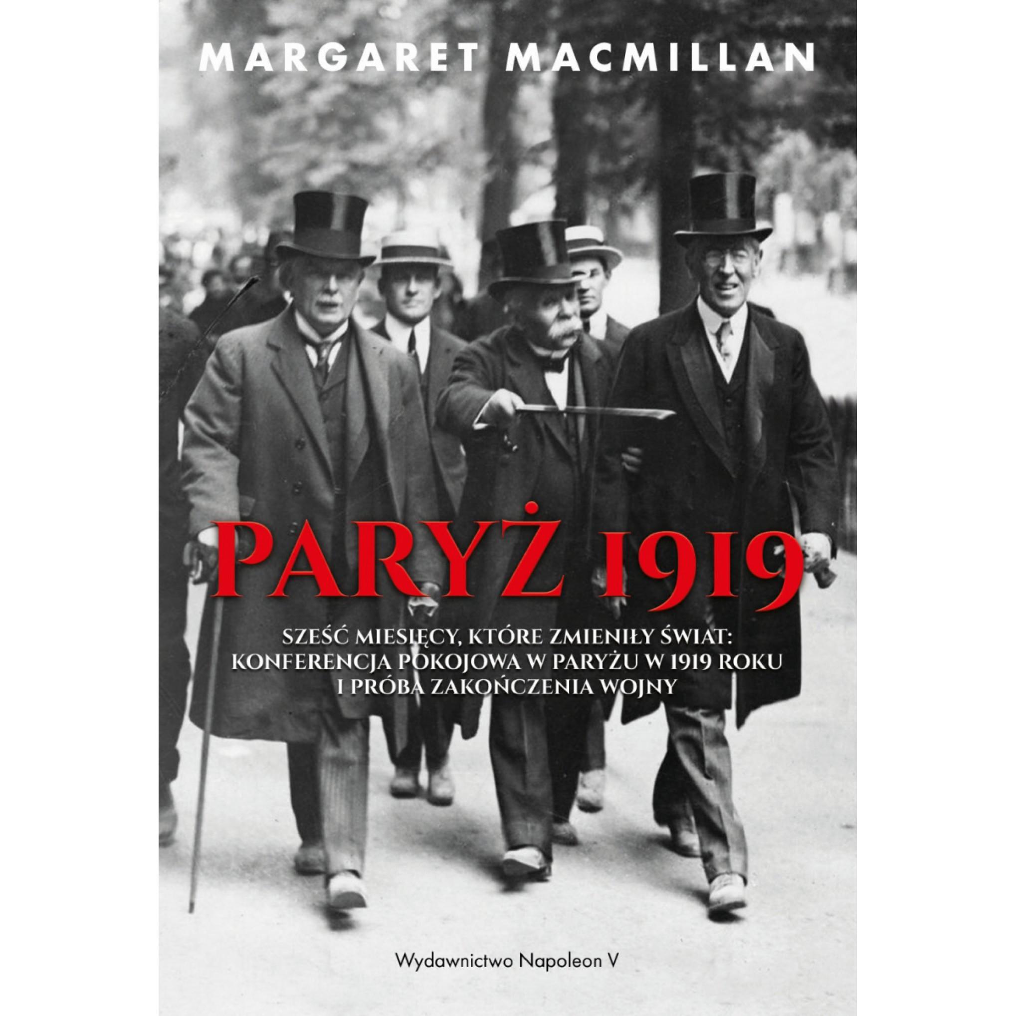 Paryż 1919. Sześć miesięcy, które zmieniły świat konferencja pokojowa w Paryżu w 1919 roku i próba zakończenia wojny miękka