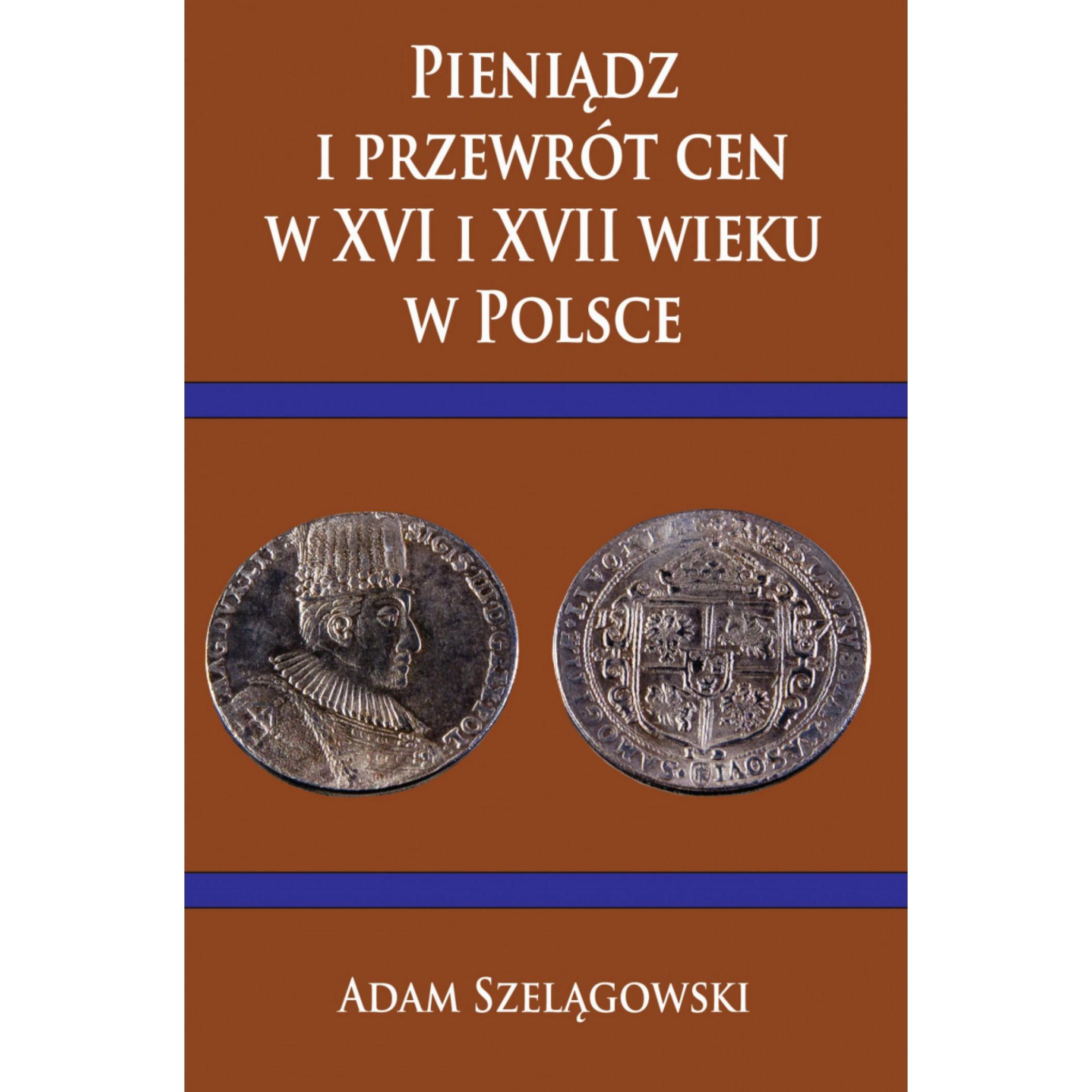 Pieniądz i przewrót cen w XVI i XVII wieku w Polsce