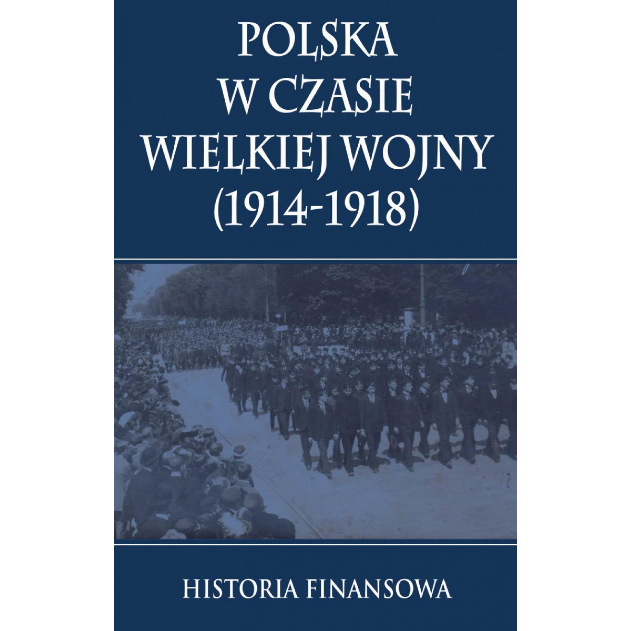 Polska w czasie Wielkiej Wojny Historia Finansowa