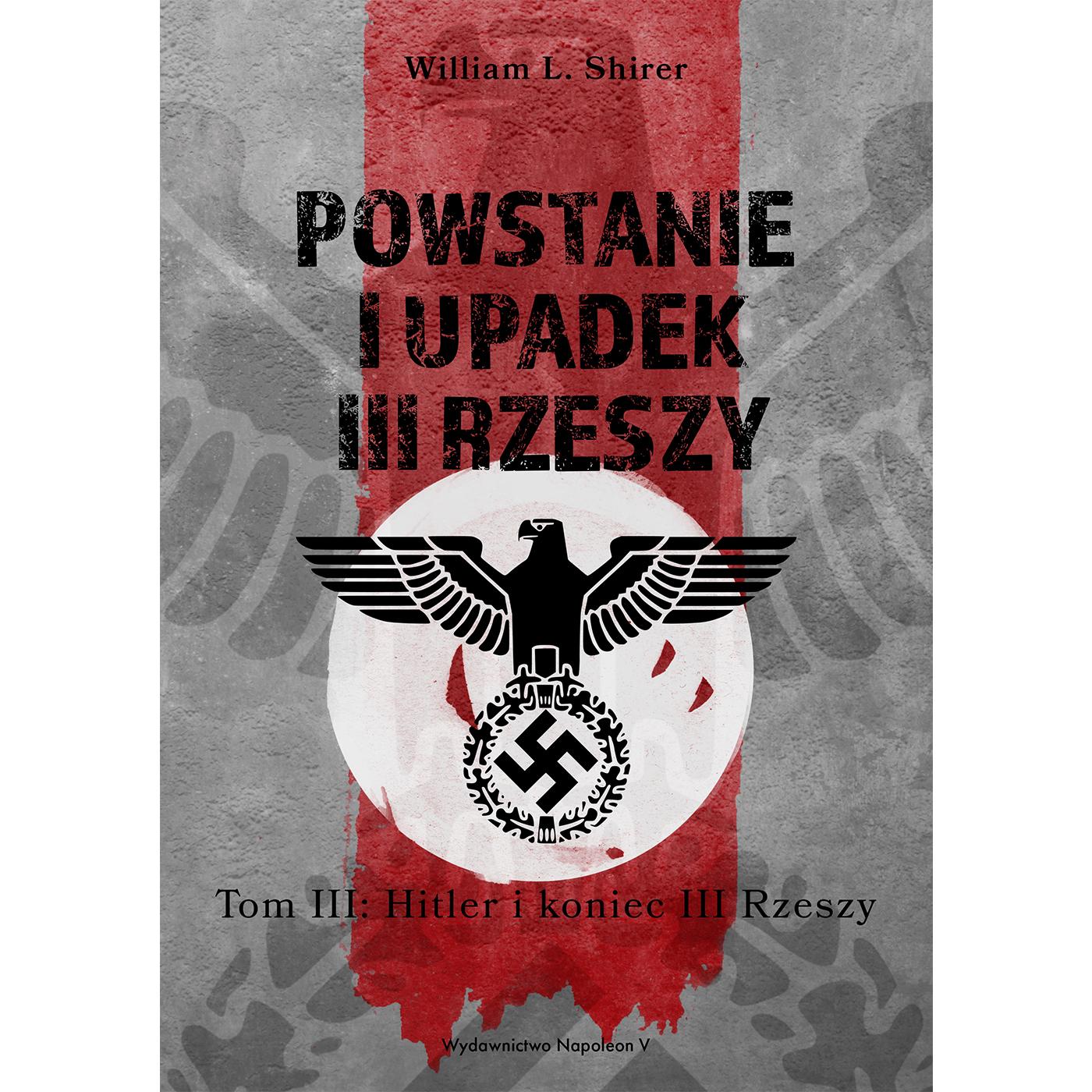 Powstanie i upadek III Rzeszy. Tom III Hitler i koniec III Rzeszy