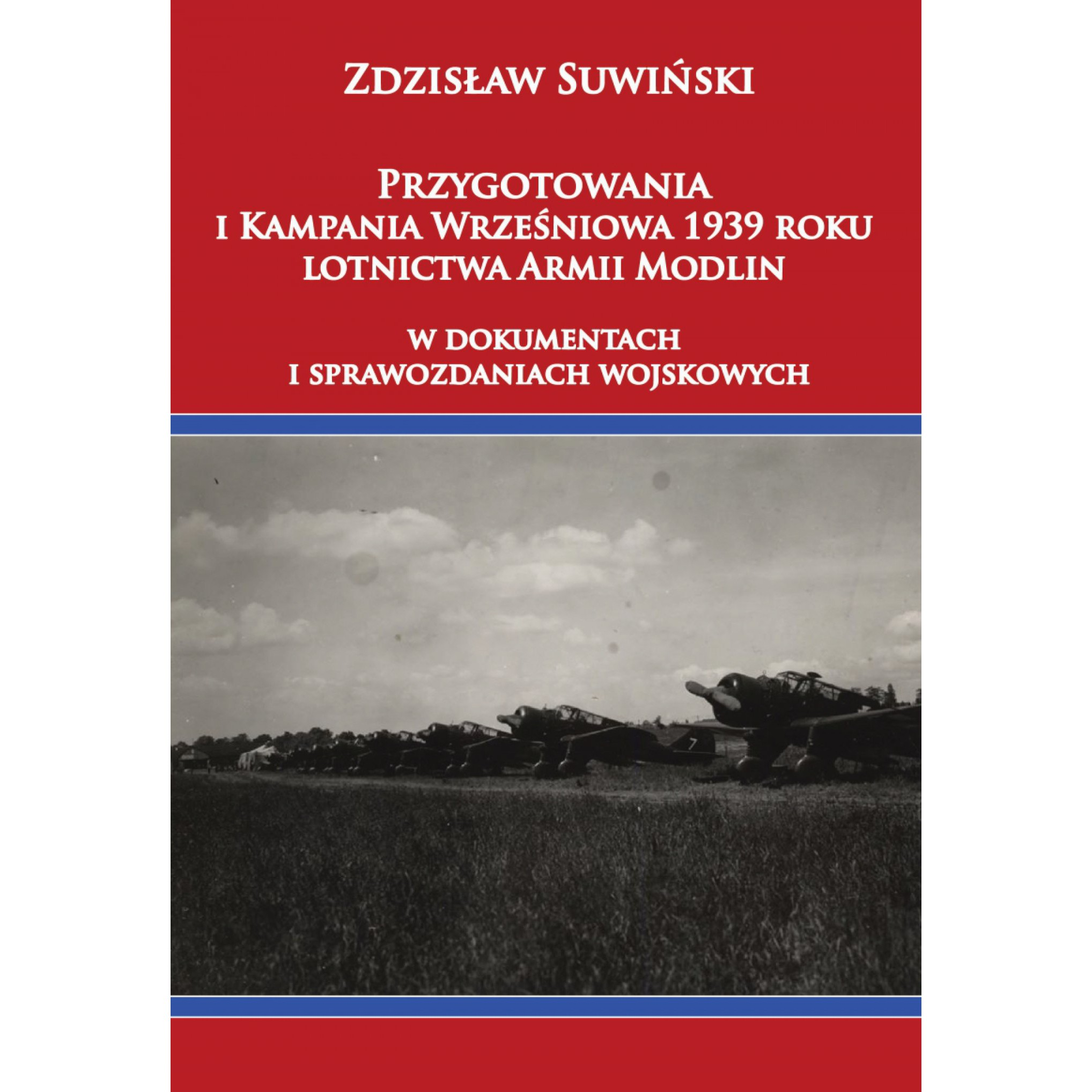Przygotowania i Kampania Wrześniowa 1939 roku lotnictwa Armii Modlin w dokumentach i sprawozdaniach wojskowych