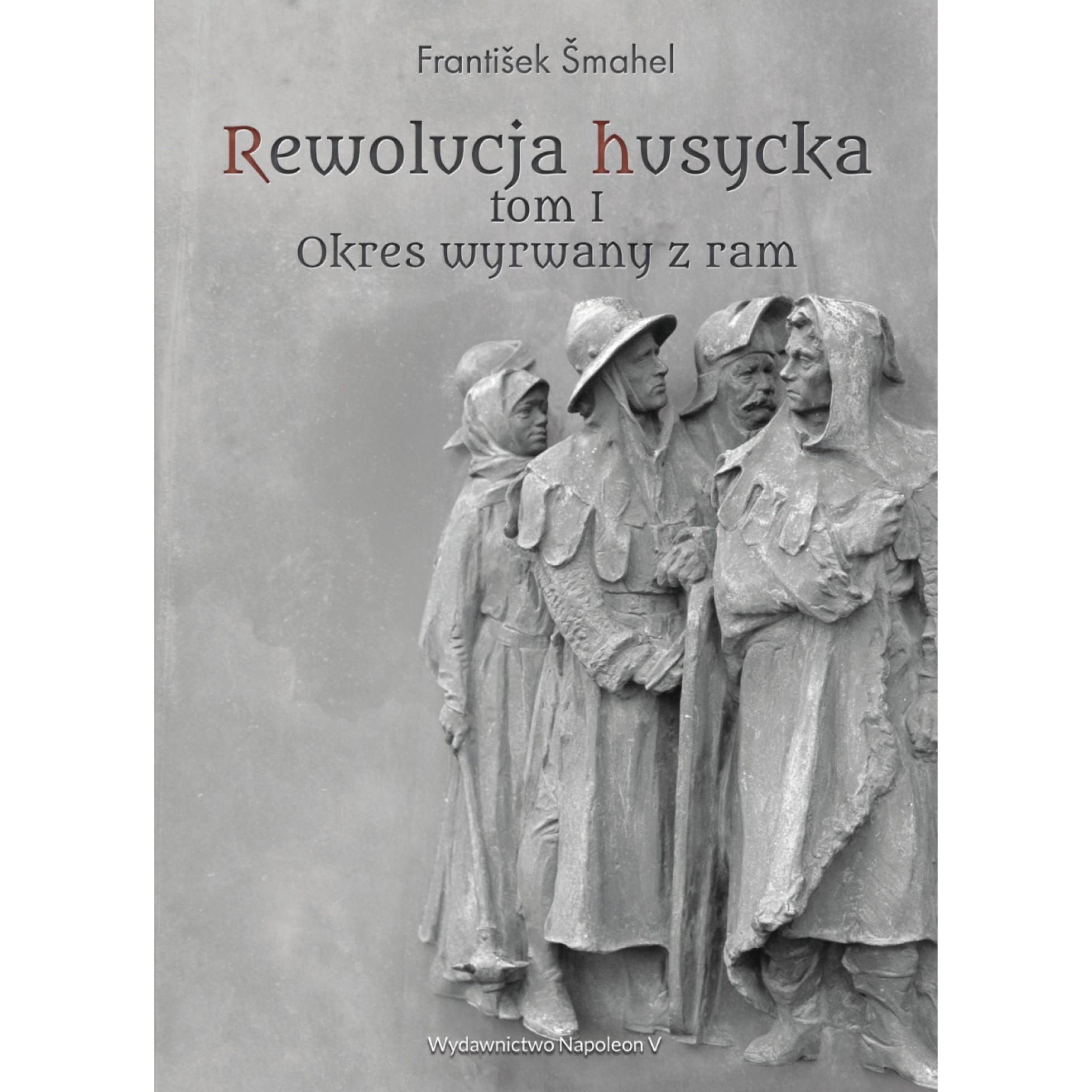 Rewolucja husycka tom I: Okres wyrwany z ram