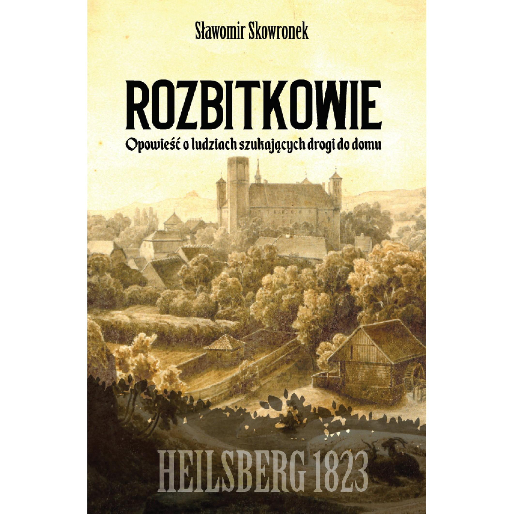 Rozbitkowie. Heilsberg roku 1823. Opowieść o ludziach szukających drogi do domu