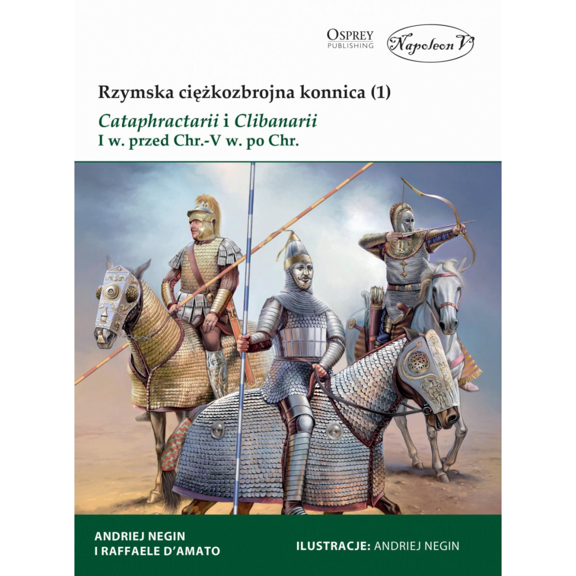 Rzymska ciężkozbrojna konnica (1) Cataphractarii i Clibanarii I w. przed Chr.-V w. po Chr.