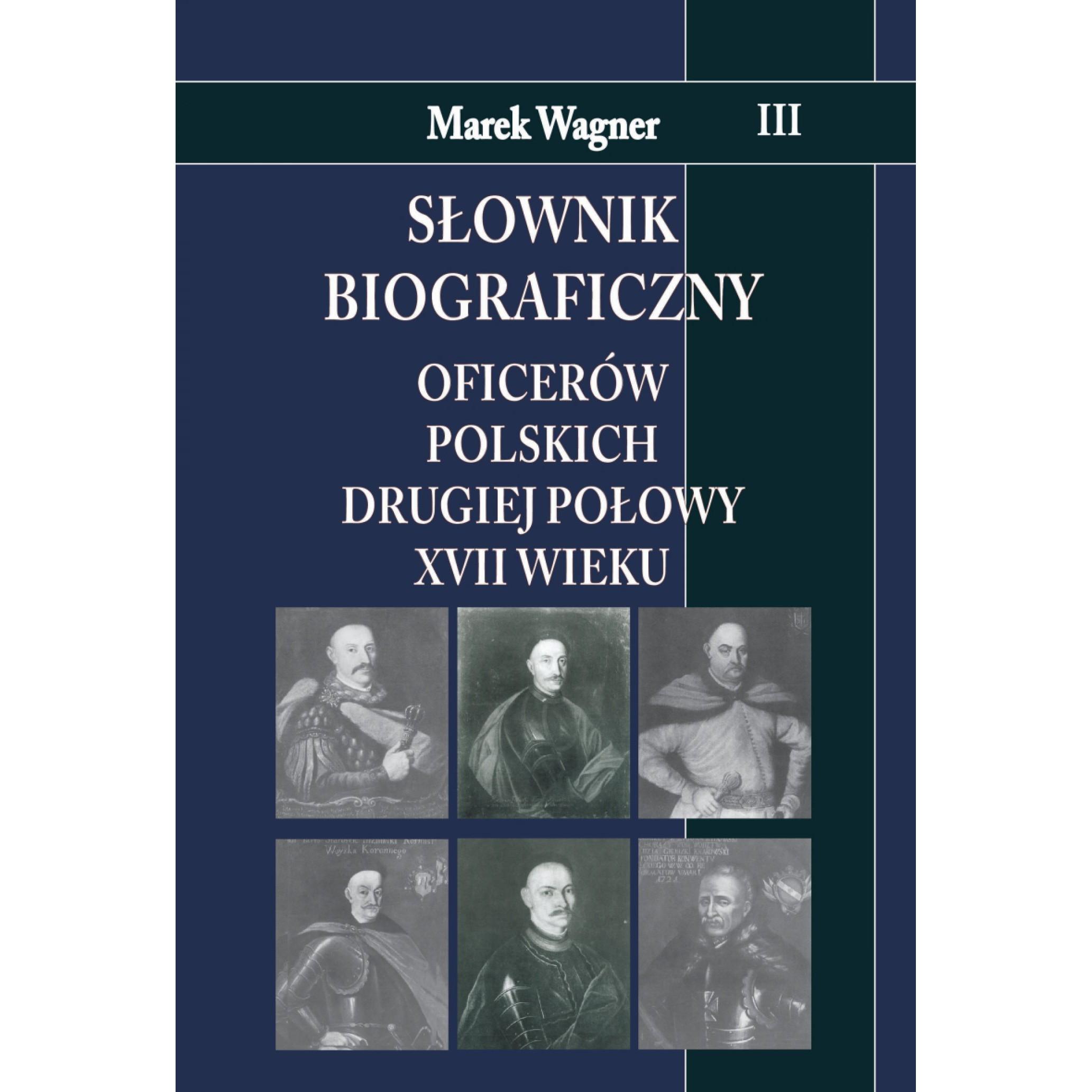 Słownik biograficzny oficerów polskich drugiej połowy XVII w. t.III