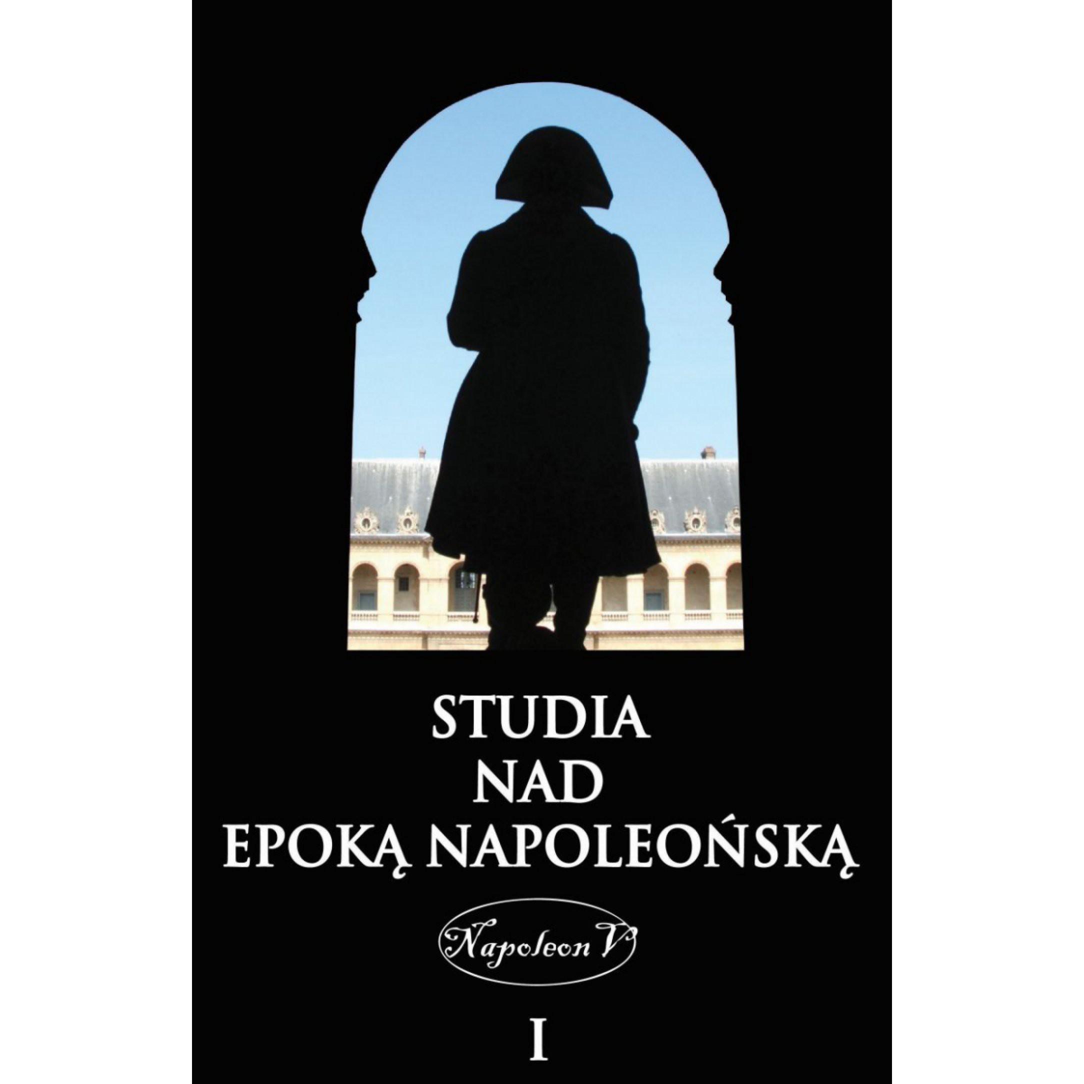 Studia nad epoką napoleońską tom I