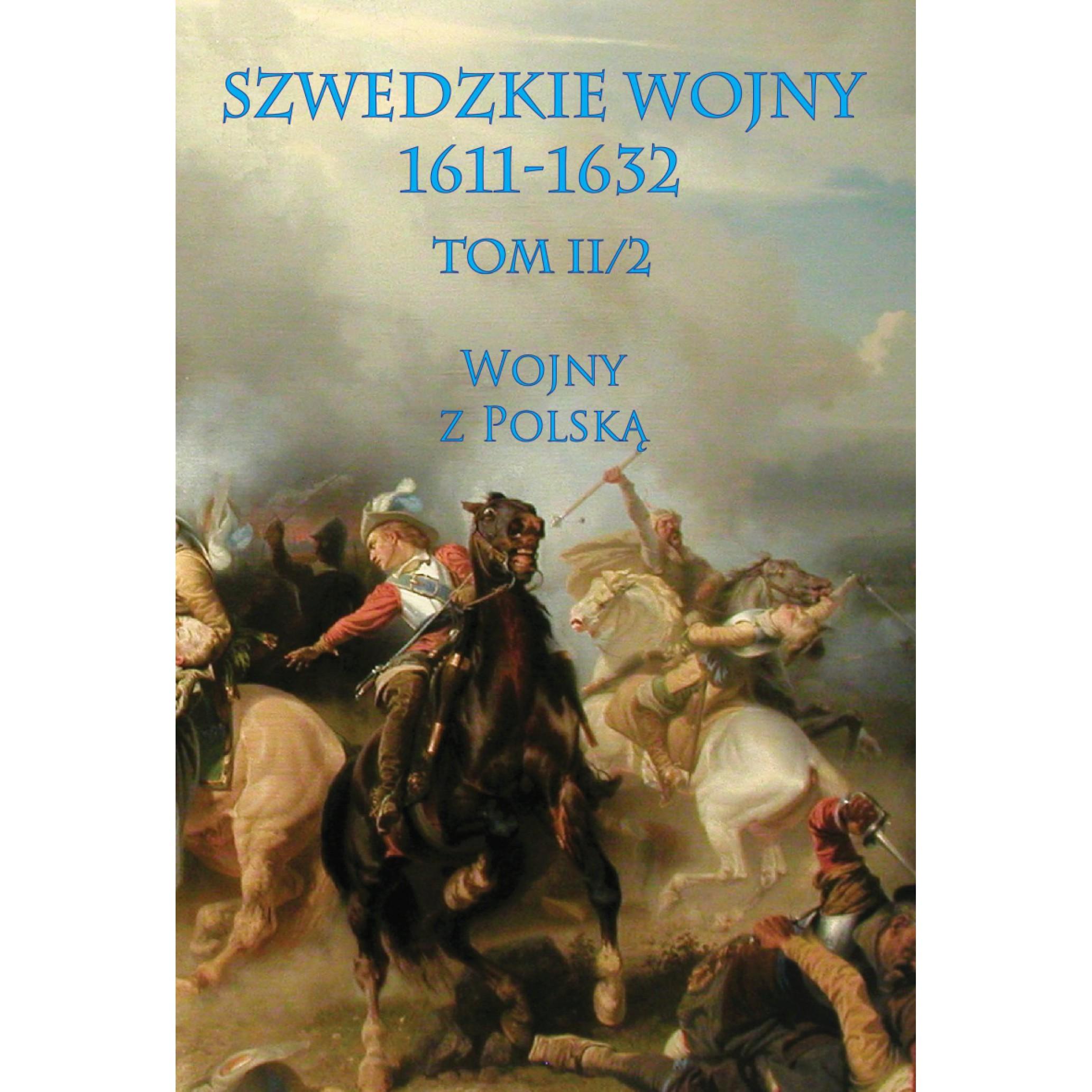 Szwedzkie wojny 1611-1632 Tom II cz. 2 Wojny z Polską
