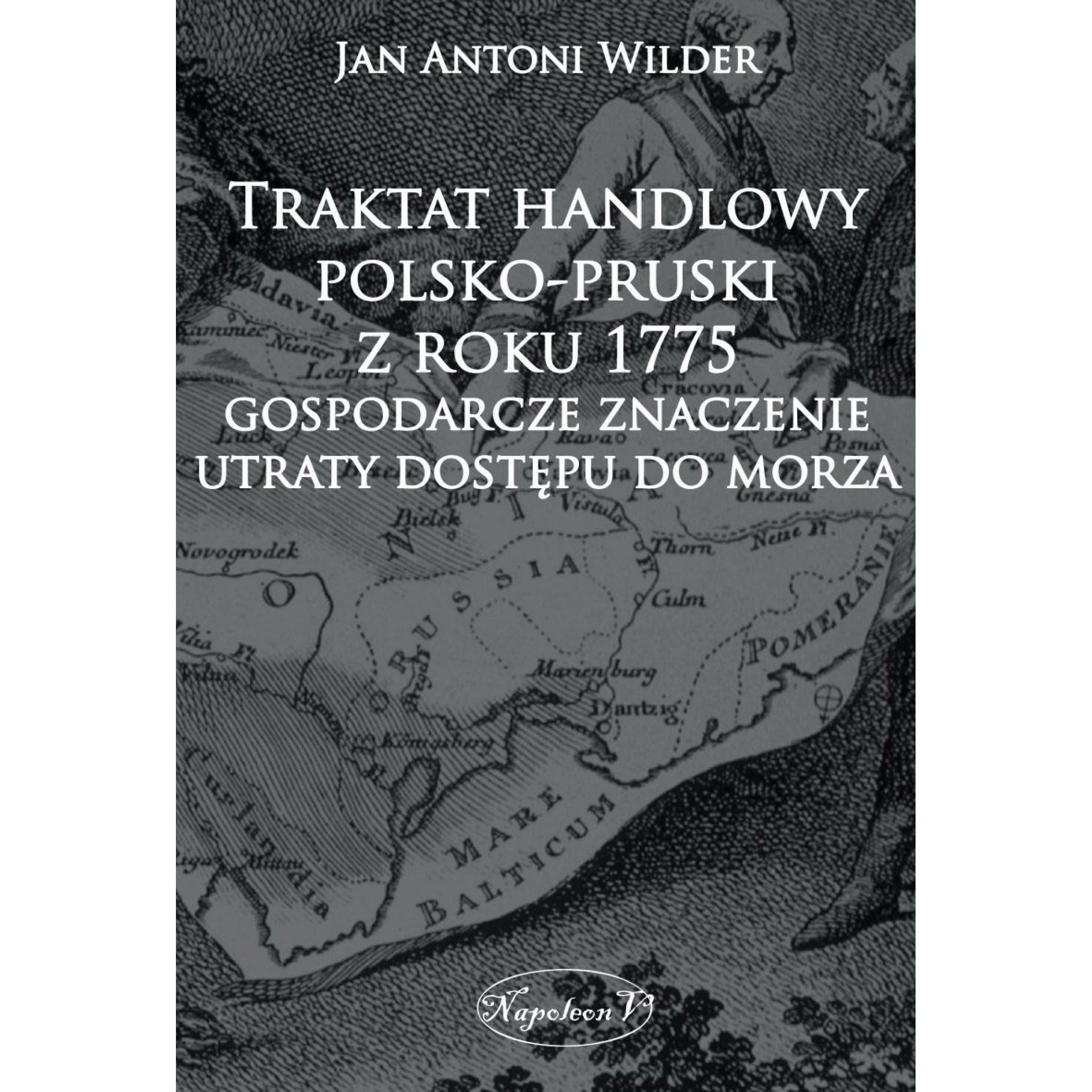 Traktat handlowy polsko-pruski z roku 1775: gospodarcze znaczenie utraty dostępu do morza