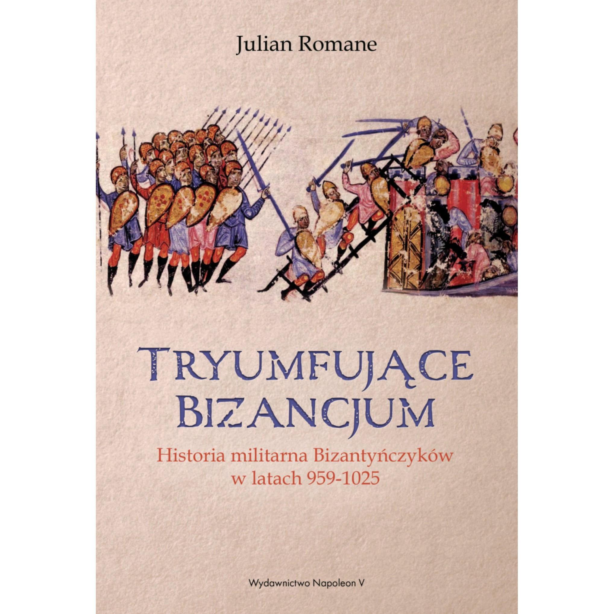 Tryumfujące Bizancjum. Historia militarna Bizantyńczyków 959-1025