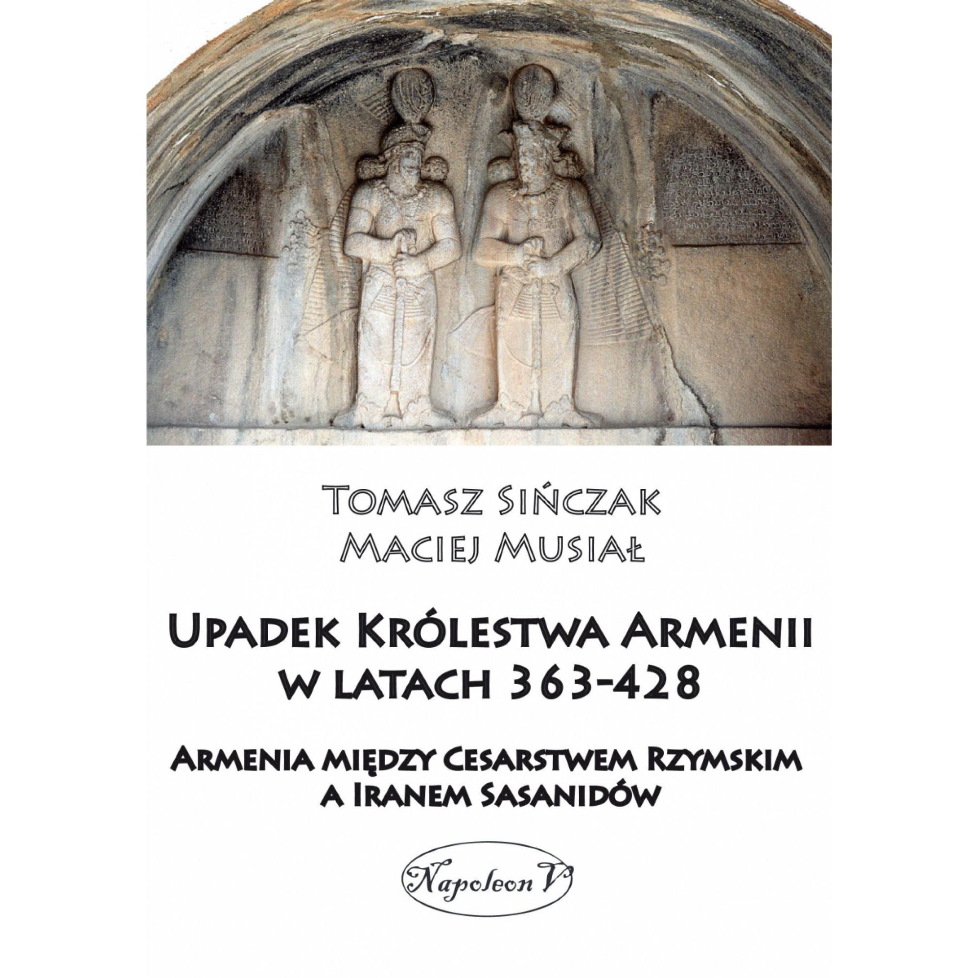 Upadek Królestwa Armenii w latach 363-428. Armenia między Cesarstwem Rzymskim a Iranem Sasanidów