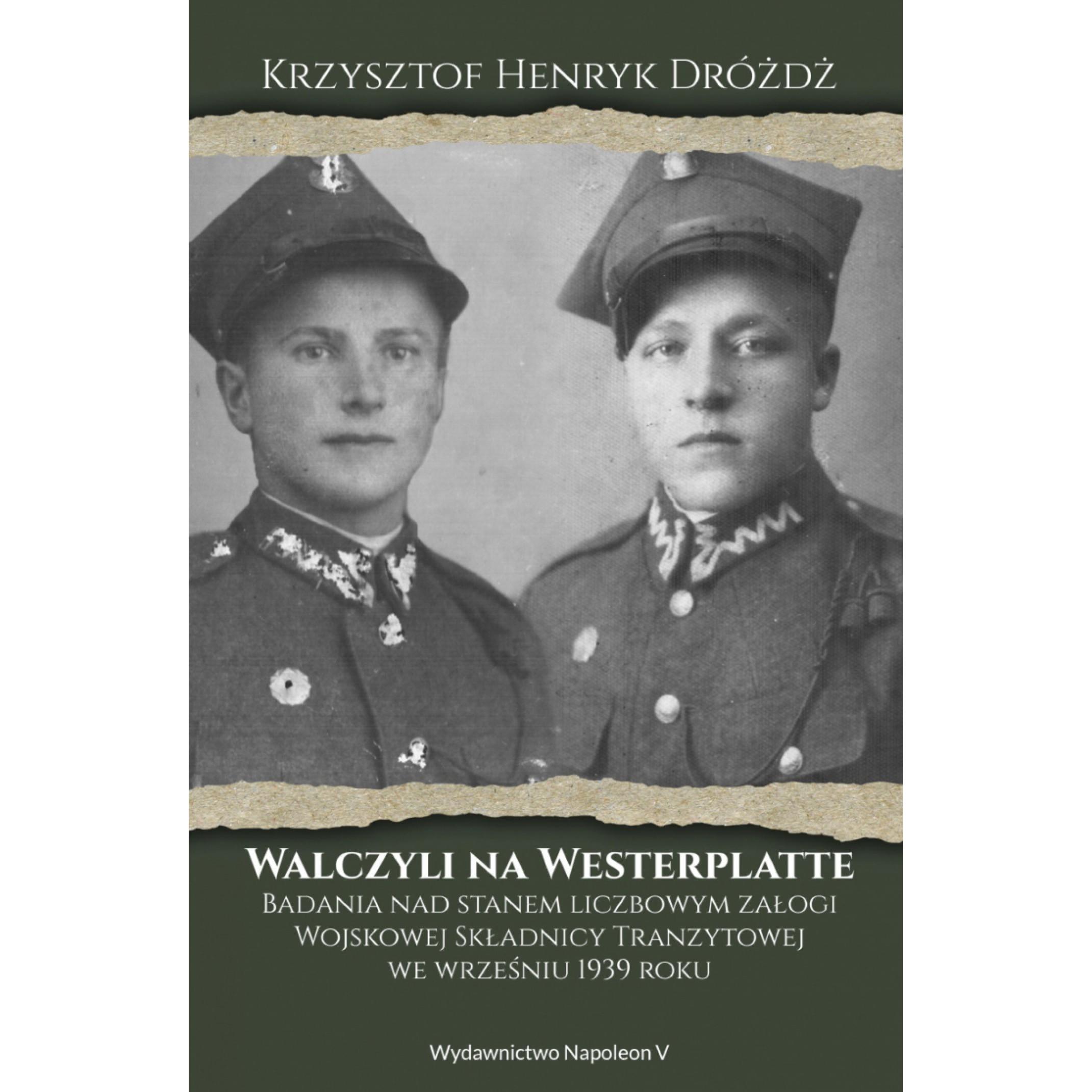 Walczyli na Westerplatte. Badania nad stanem liczbowym załogi Wojskowej Składnicy Tranzytowej we wrześniu 1939 roku