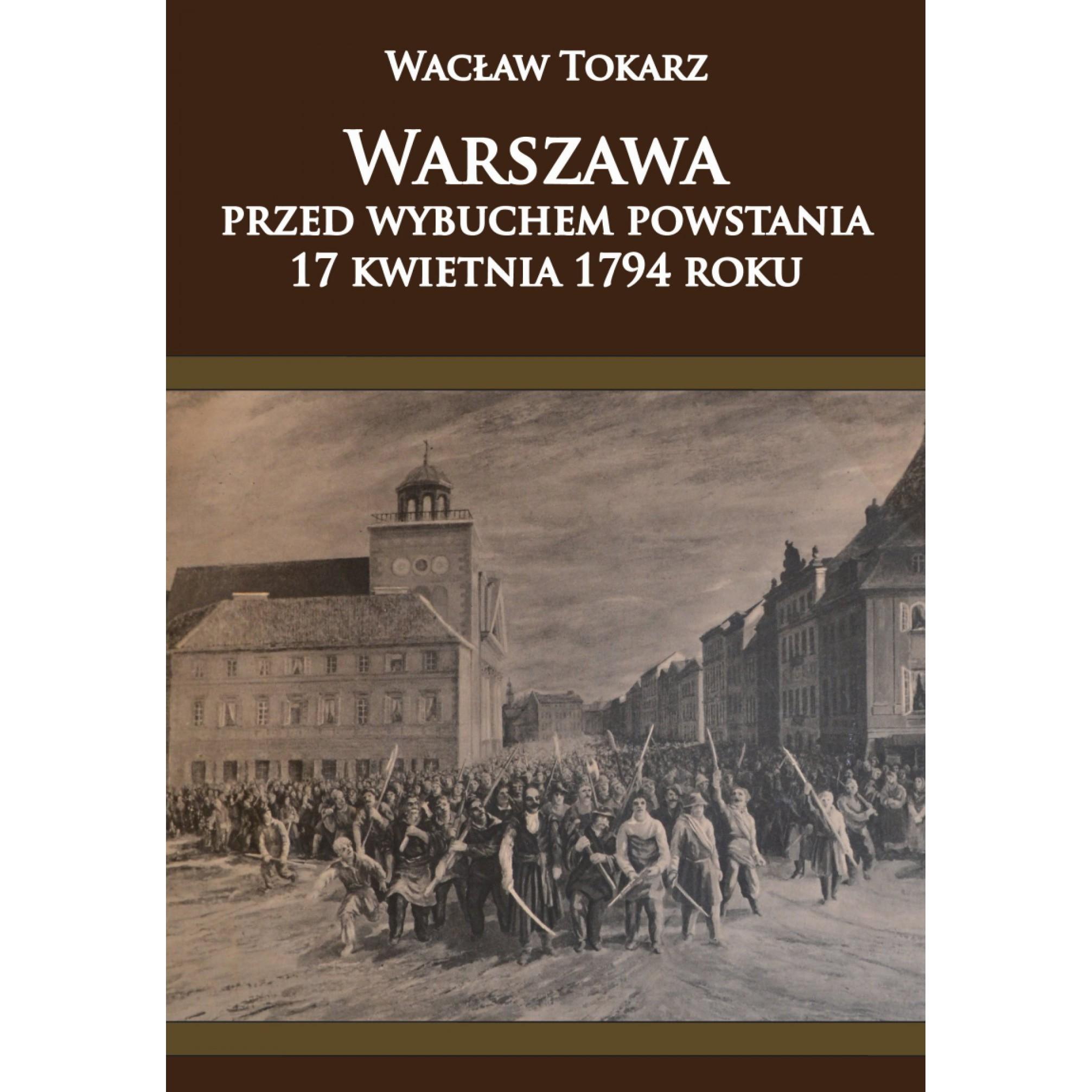 Warszawa przed wybuchem powstania 17 kwietnia 1794 roku