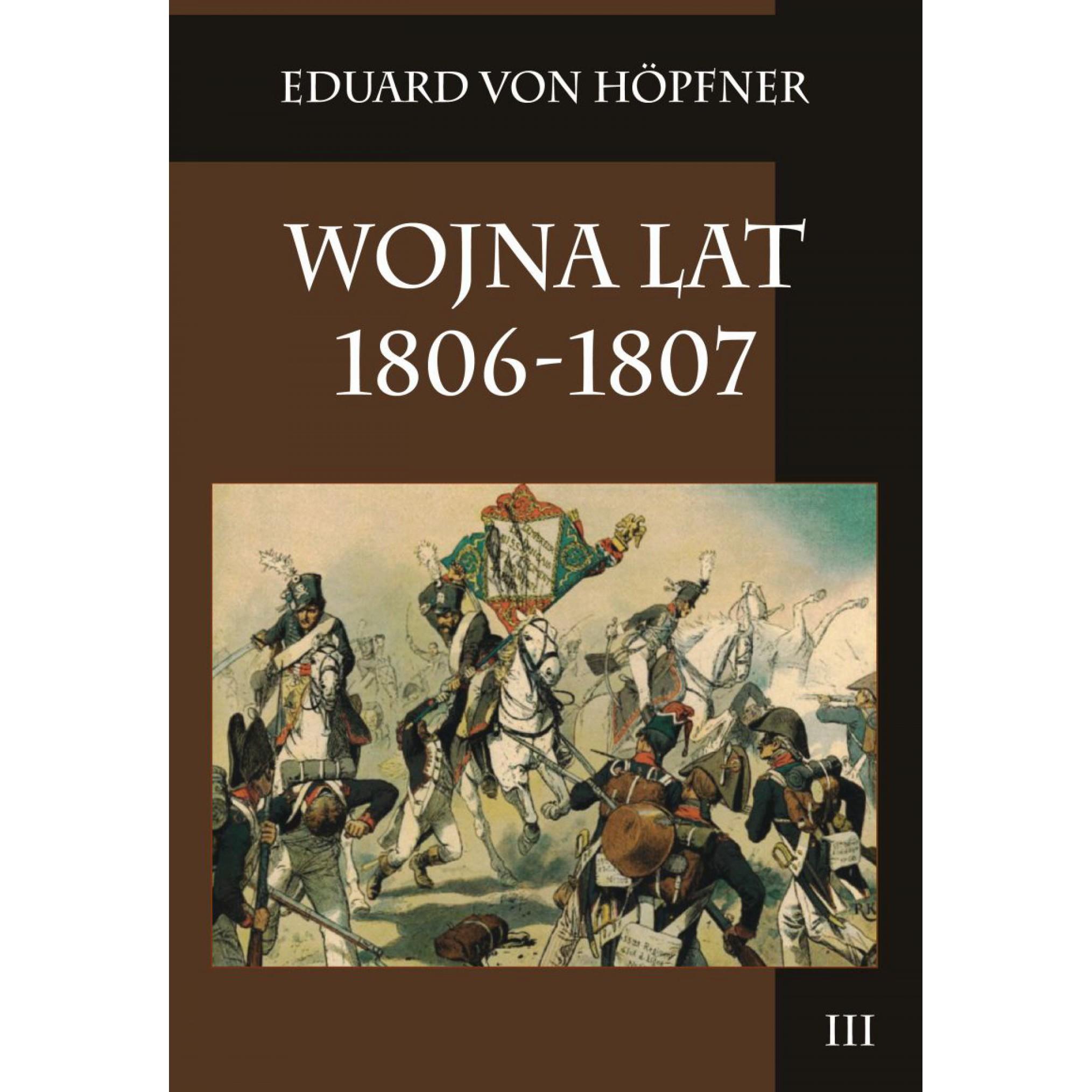 Wojna lat 1806-1807 Część druga Kampania 1807 roku t. 3