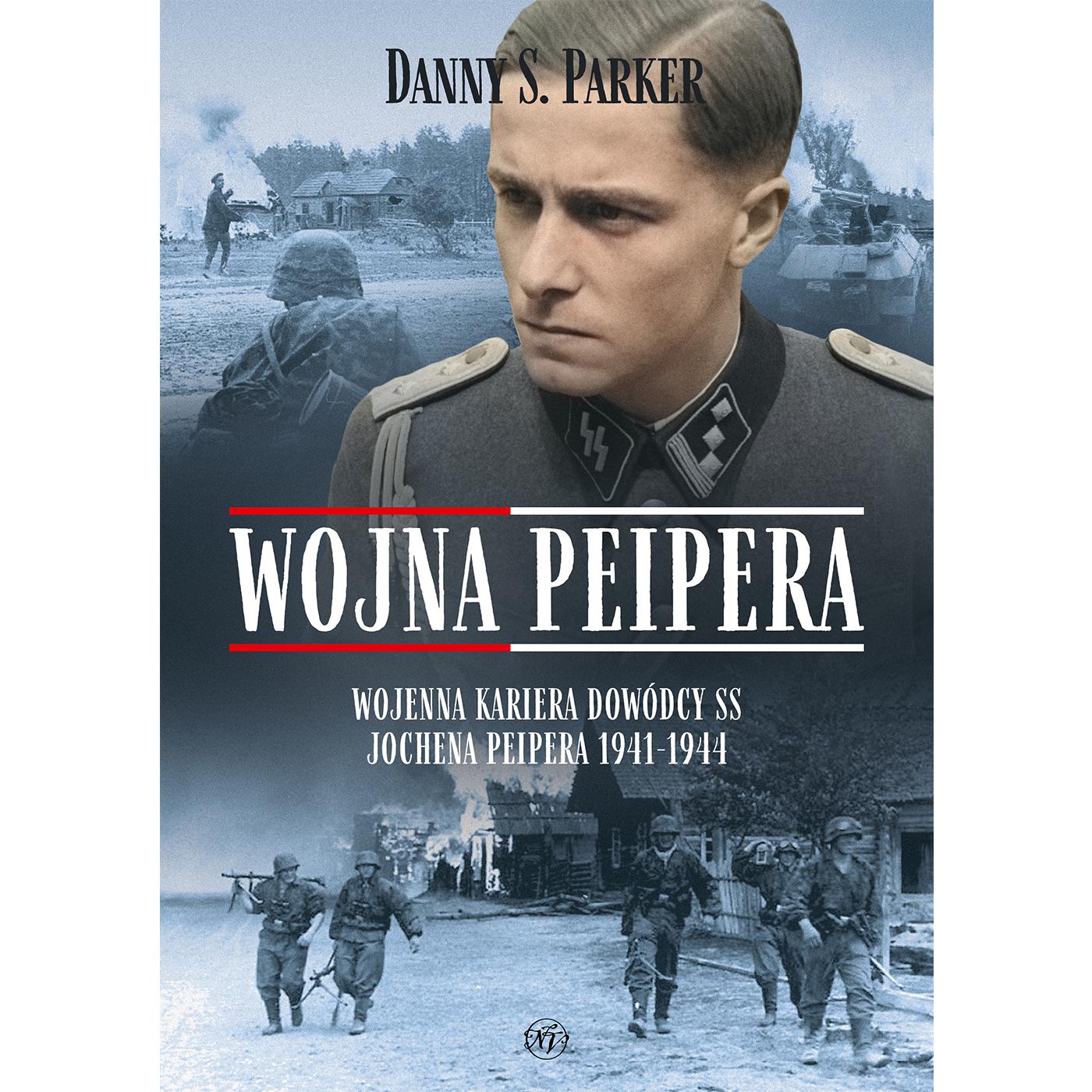 Wojna Peipera. Wojenna kariera dowódcy SS Jochena Peipera 1941-1944