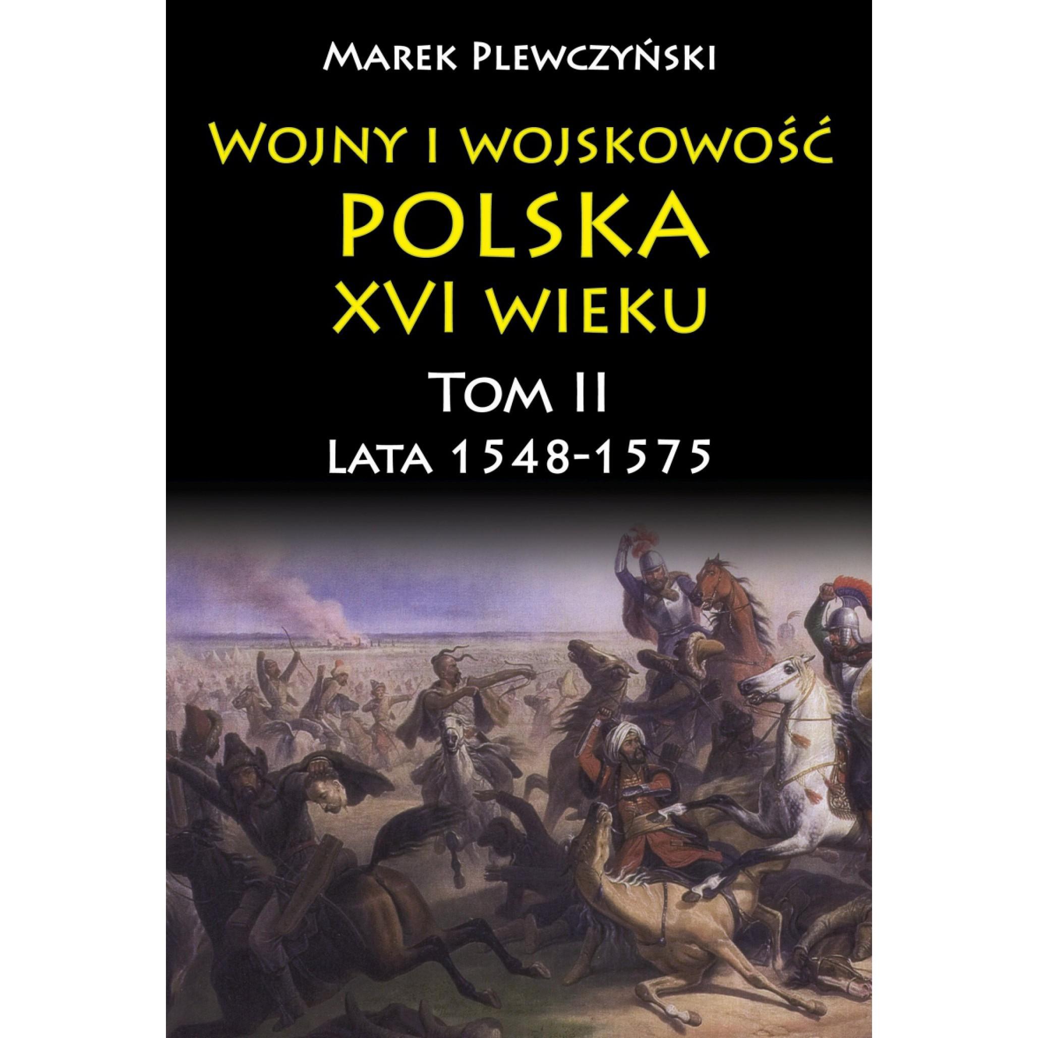 Wojny i wojskowość Polska XVI wieku tom II lata 1548-1575