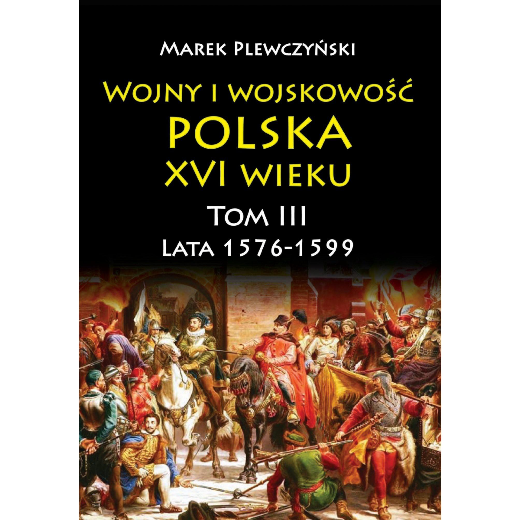 Wojny i wojskowość Polska XVI wieku tom III lata 1576-1599